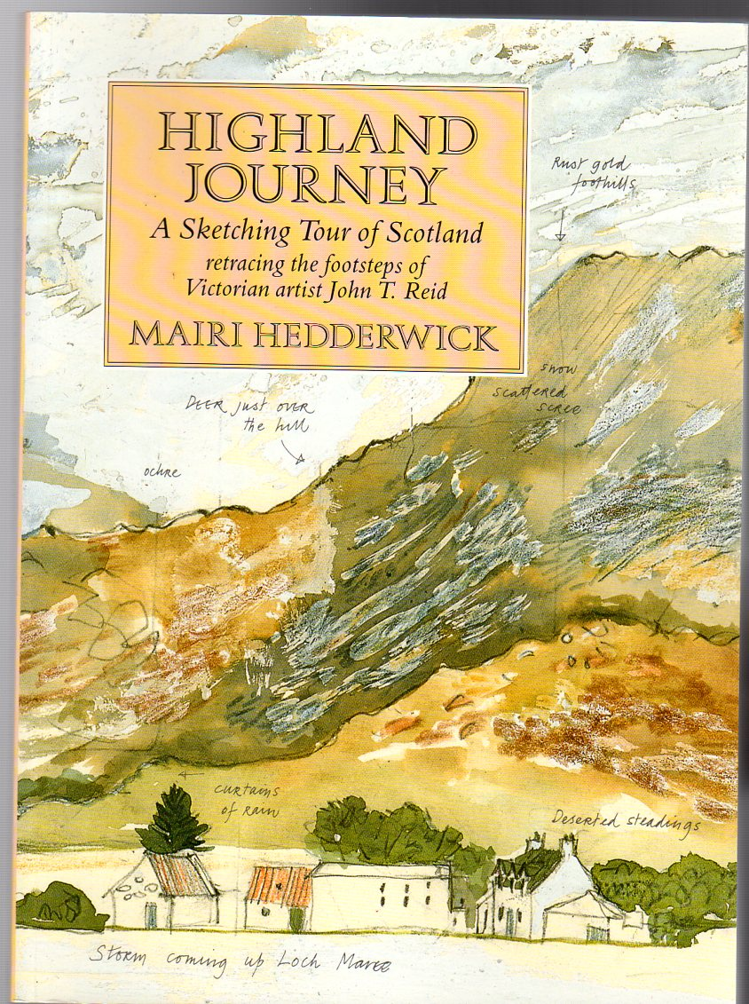 Image for Highland Journey : A Sketching Tour of Scotland Retracing the Steps of Victorian Artist J. T. Reid: Sketching Tour of Scotland Retracing the Footsteps of Victorian Artist John T. Reid