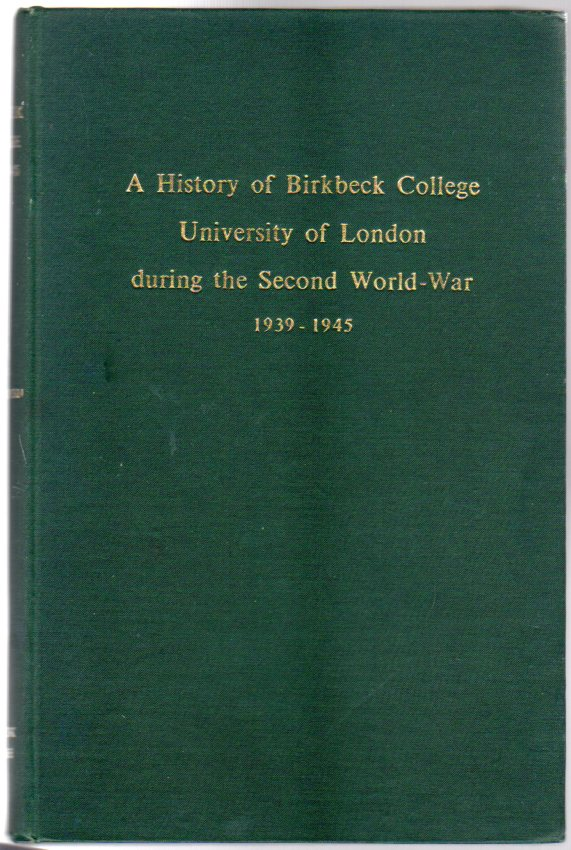 Image for A History of Birkbeck College University of London During the Second World War 1939-1945