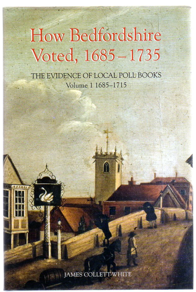 Image for How Bedfordshire Voted, 1685-1735 : The Evidence of Local Poll Books Volume I - 1685-1715
