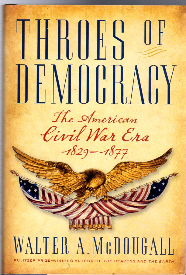 Image for Throes of Democracy: The American Civil War Era 1829-1877