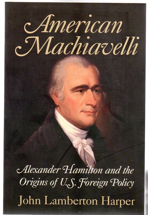 Image for American Machiavelli : Alexander Hamilton and the Origins of U.S. Foreign Policy