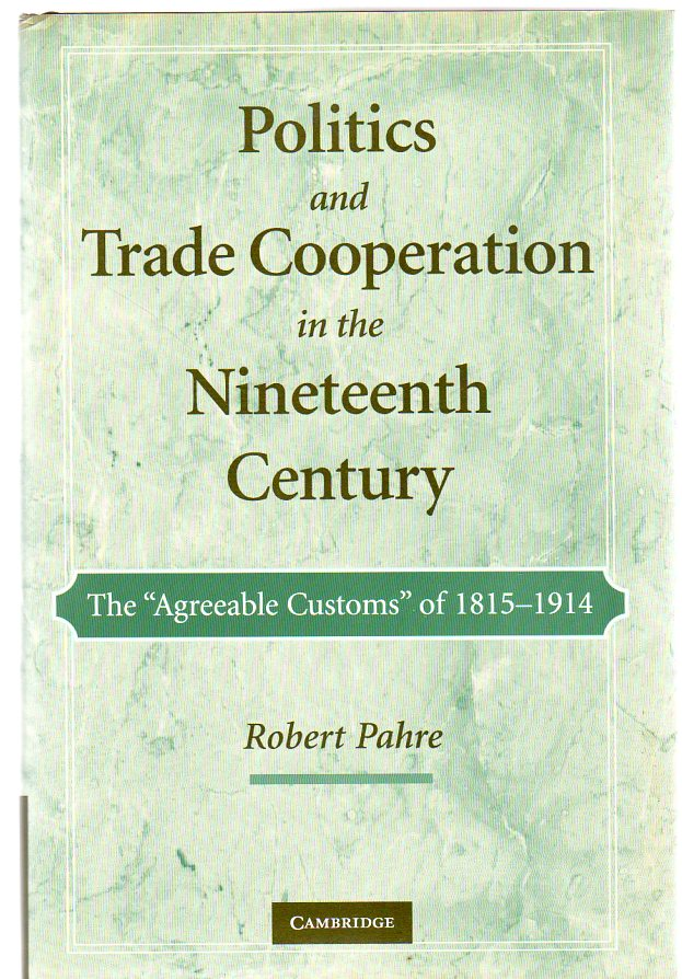 Image for Politics and Trade Cooperation in the Nineteenth Century : The 'Agreeable Customs' of 1815-1914