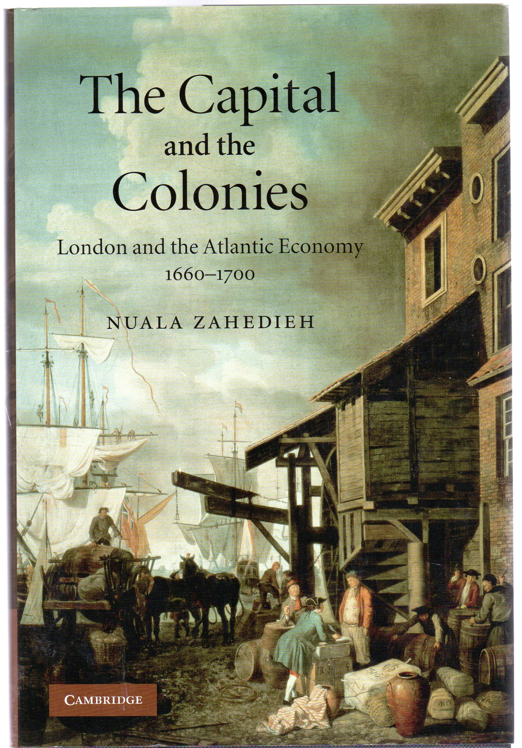 Image for The Capital and the Colonies : London and the Atlantic Economy 1660-1700