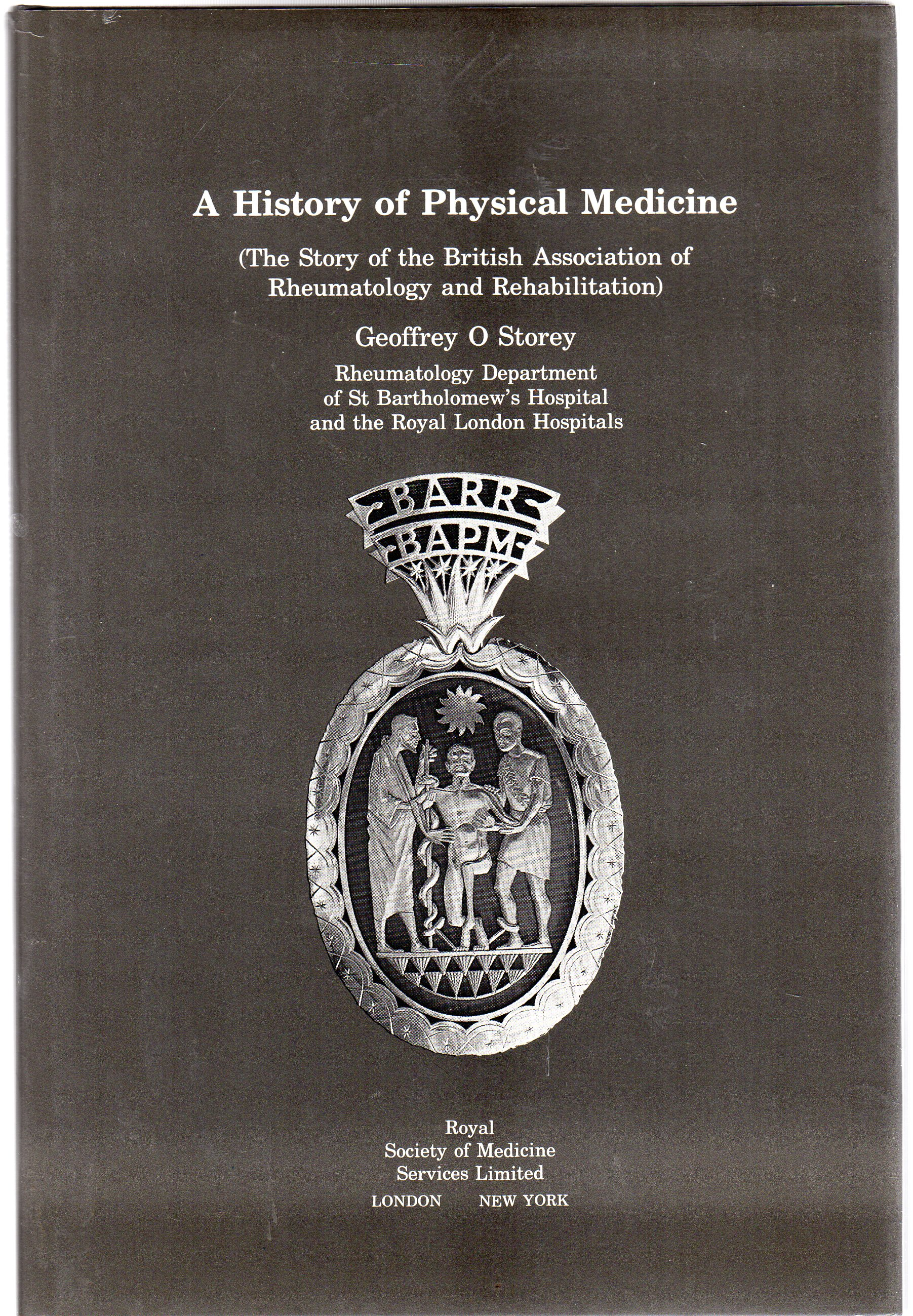 Image for A History of Physical Medicine: Story of the British Association of Rheumatology and Rehabilitation
