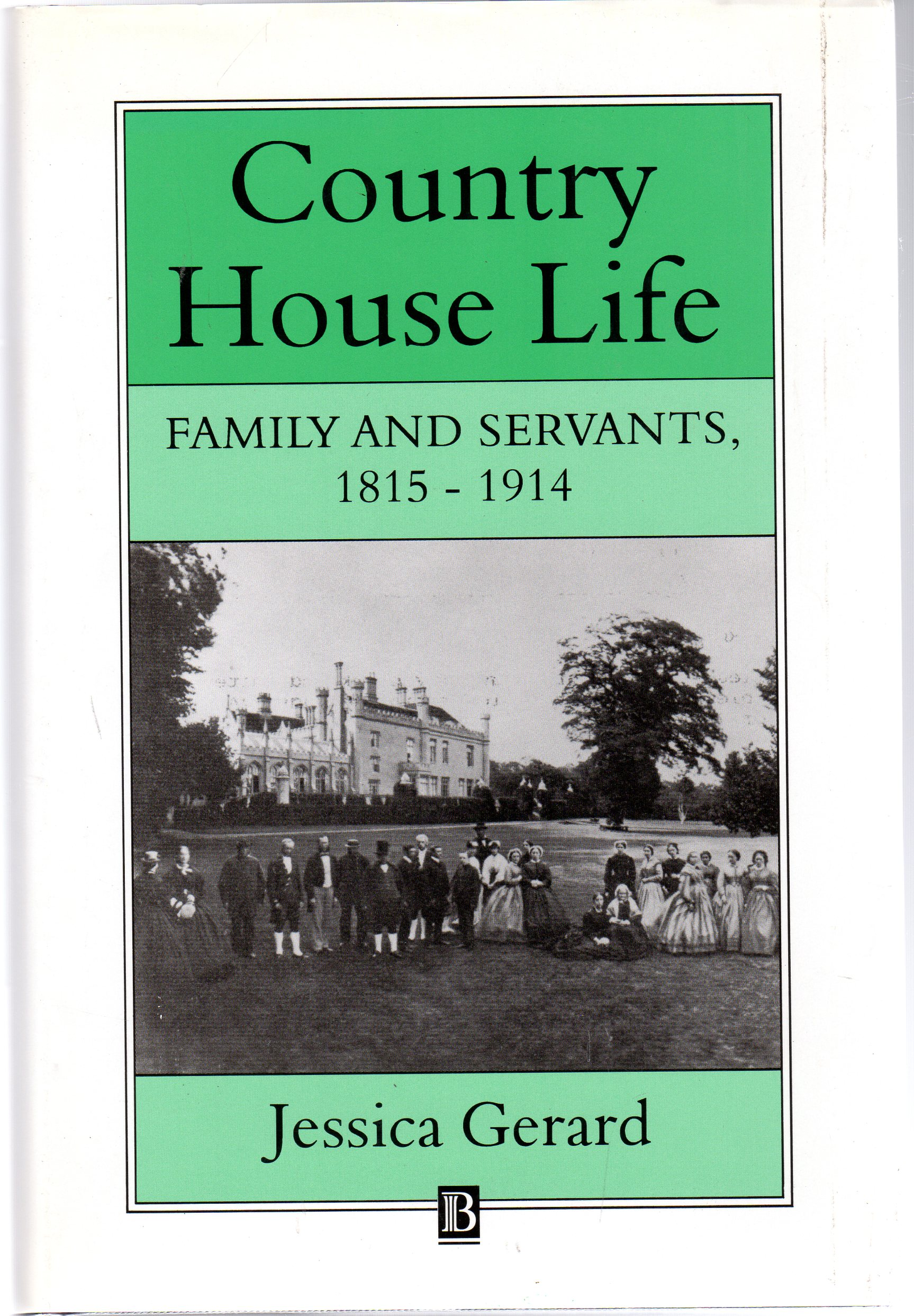 Image for Country House Life: Family and Servants, 1815-1914 (Family, Sexuality and Social Relations in Past Times)