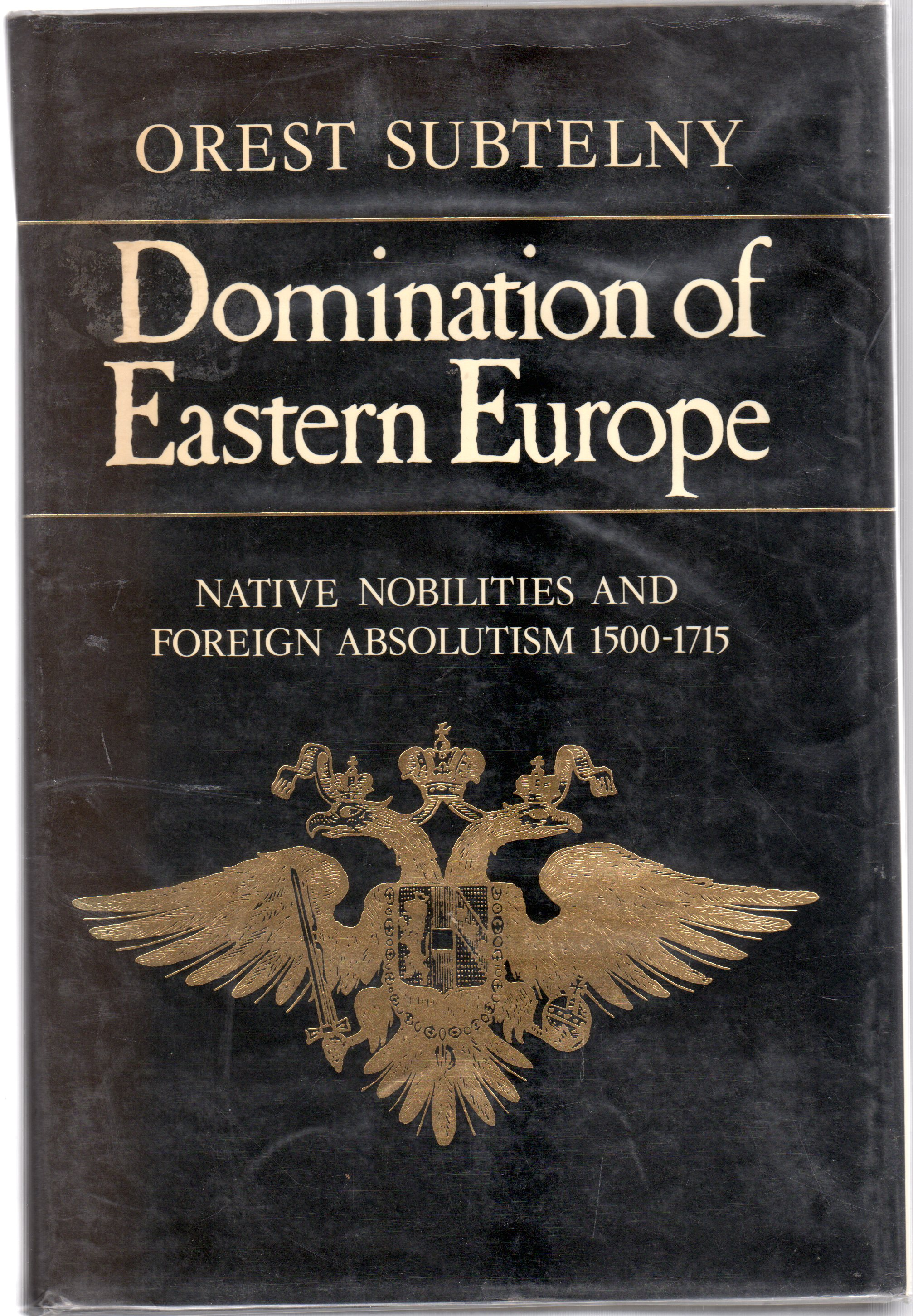 Image for Domination of Eastern Europe Native Nobilities and Foreign Absolutism 1500-1715
