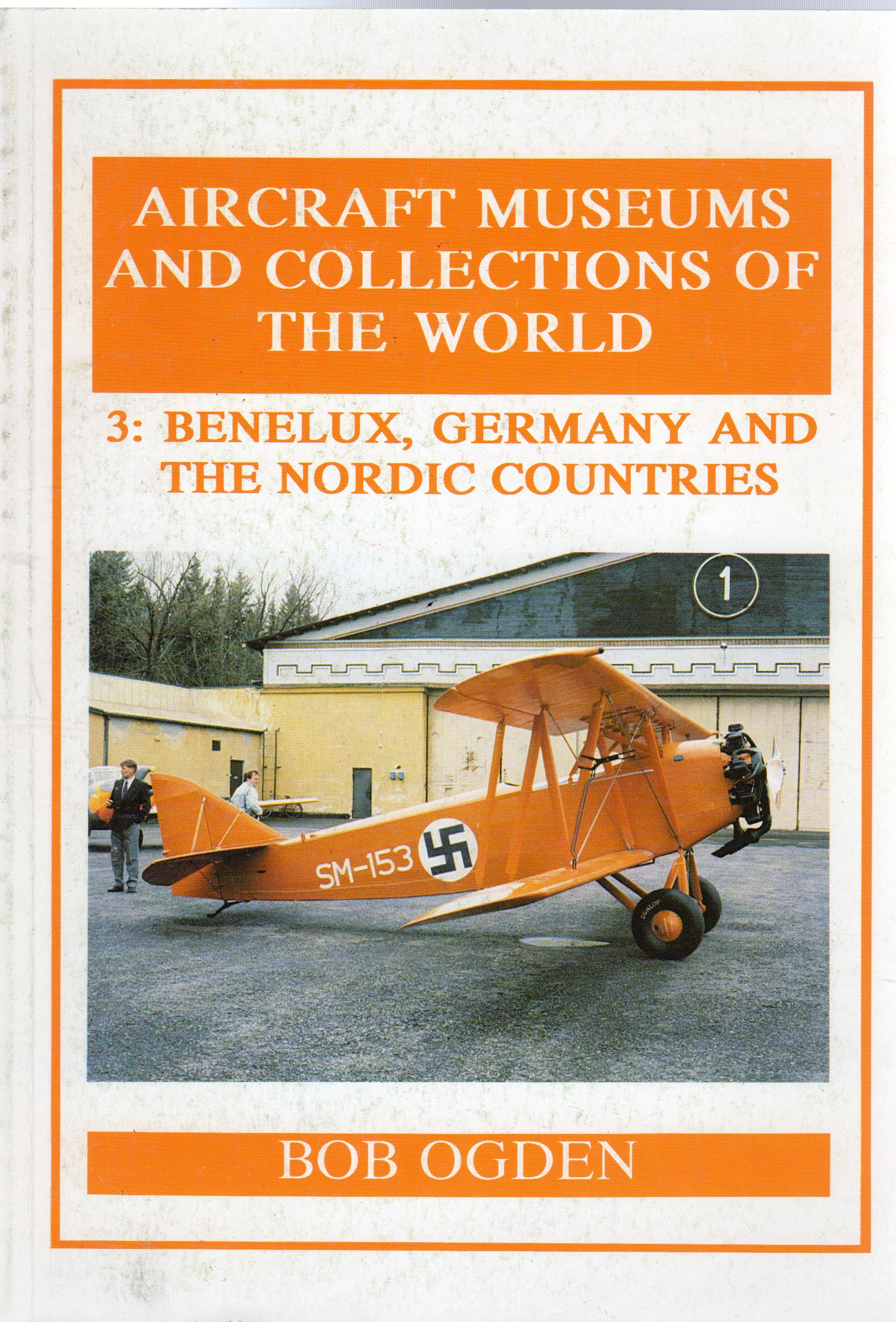 Image for Aircraft Museums and Collections of the World : 3 - Benelux, Germany and the Nordic Countries (SIGNED COPY)
