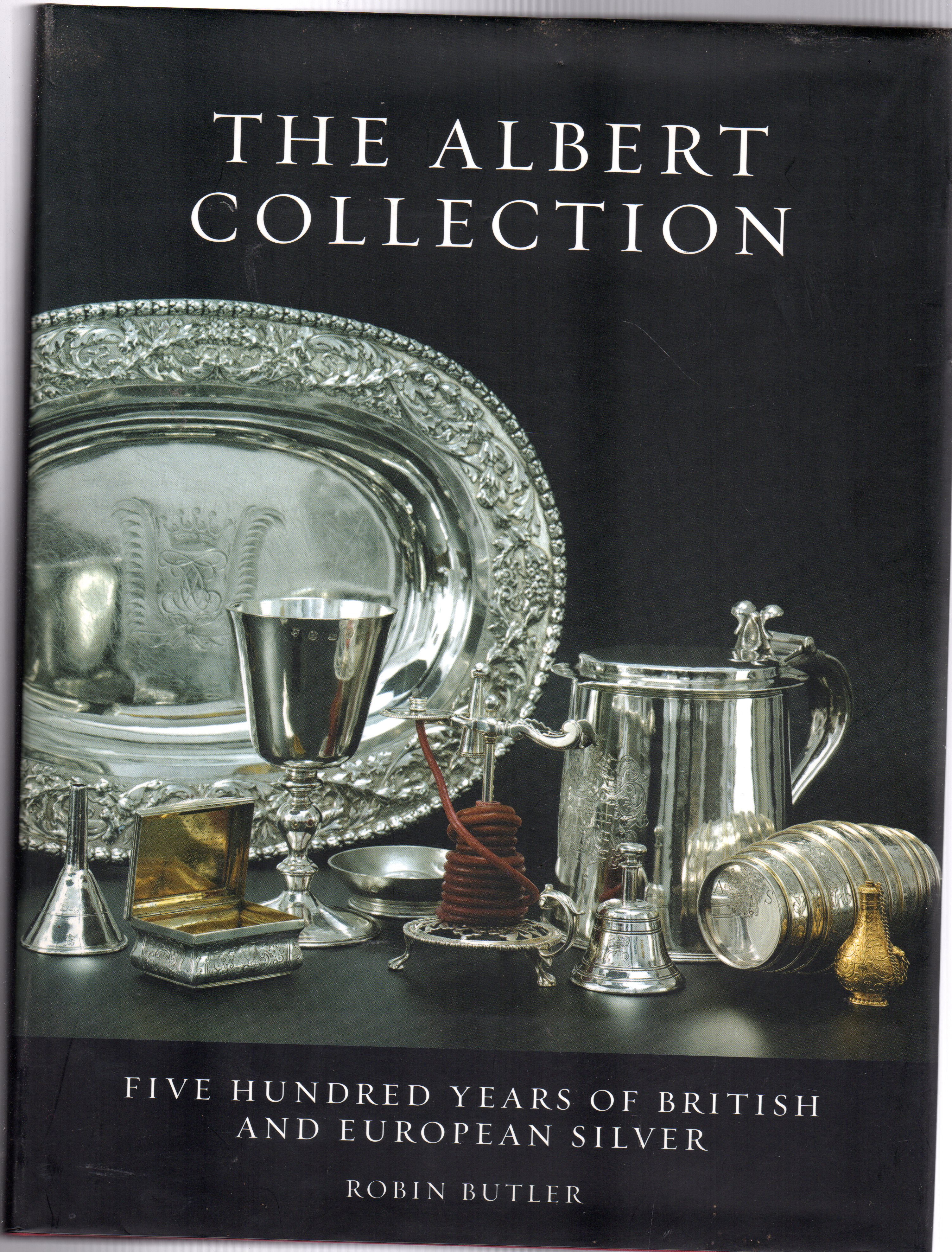 Image for The Albert Collection : Five Hundred Years of British and European Silver