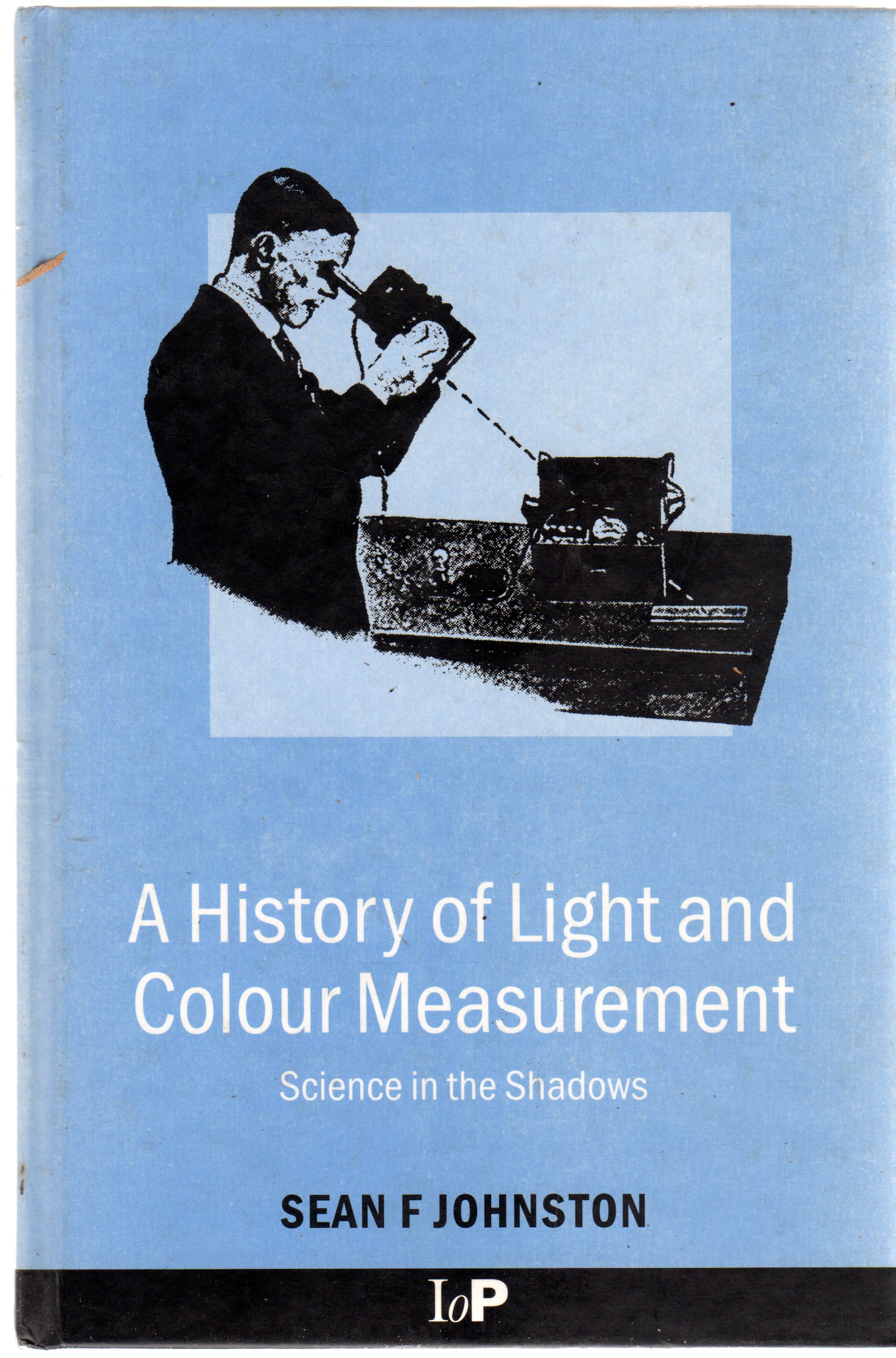 Image for A History of Light and Colour Measurement : Science in the Shadows