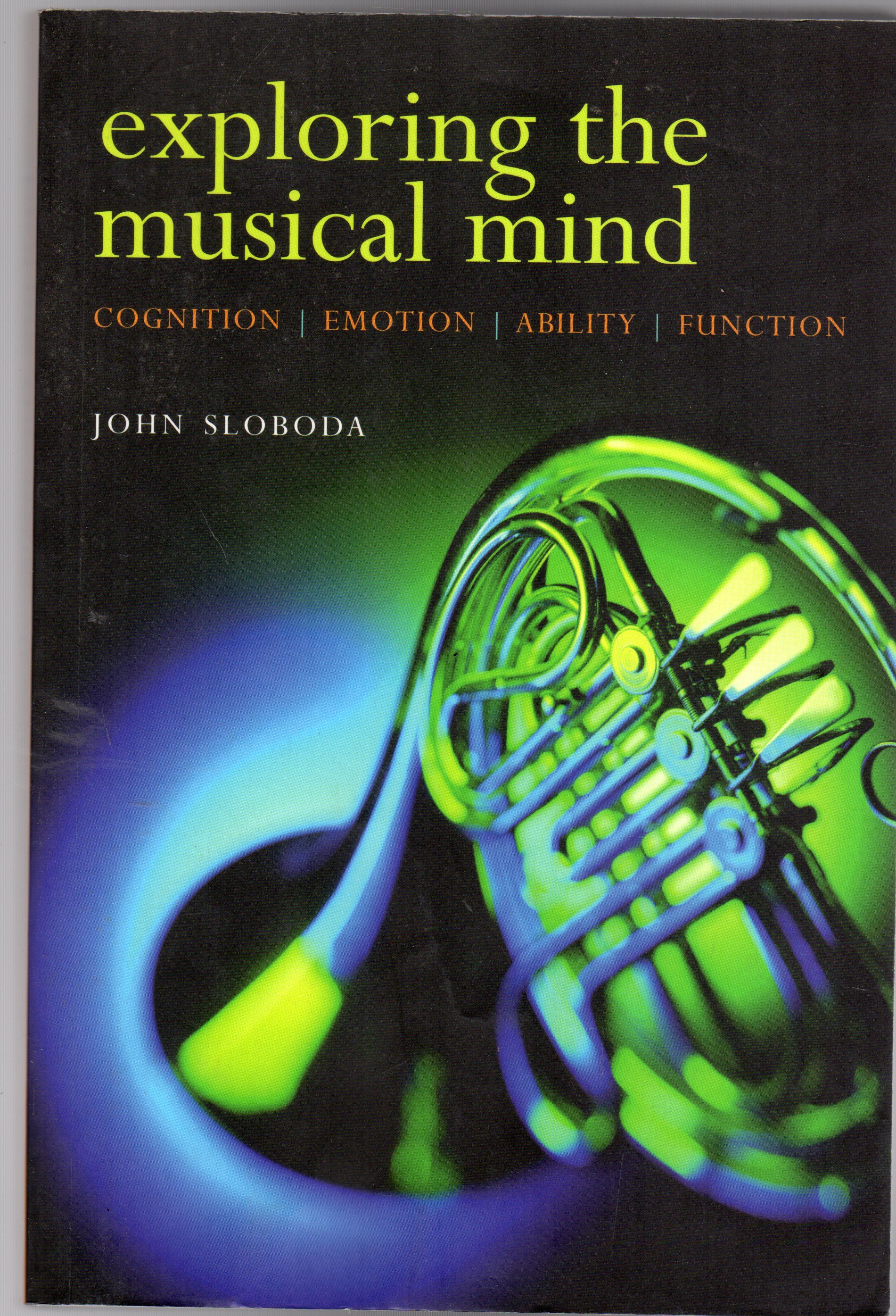Image for Exploring the Musical Mind : Cognition, Emotion, Ability, Function