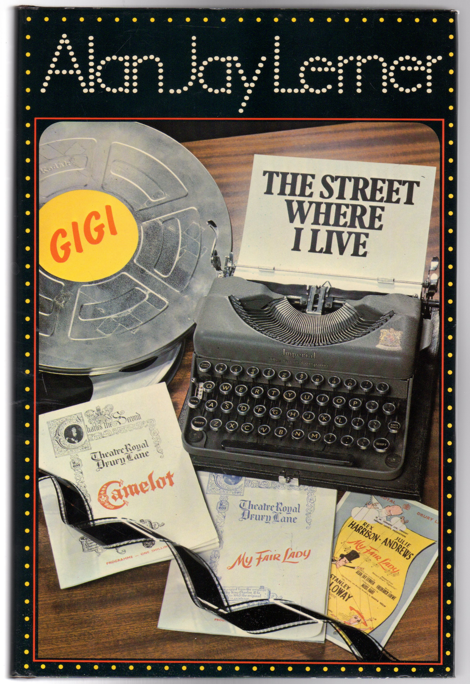 """Image for The Street Where I Live : The Story of """"My Fair Lady"""", """"Gigi"""" and """"Camelot"""""""