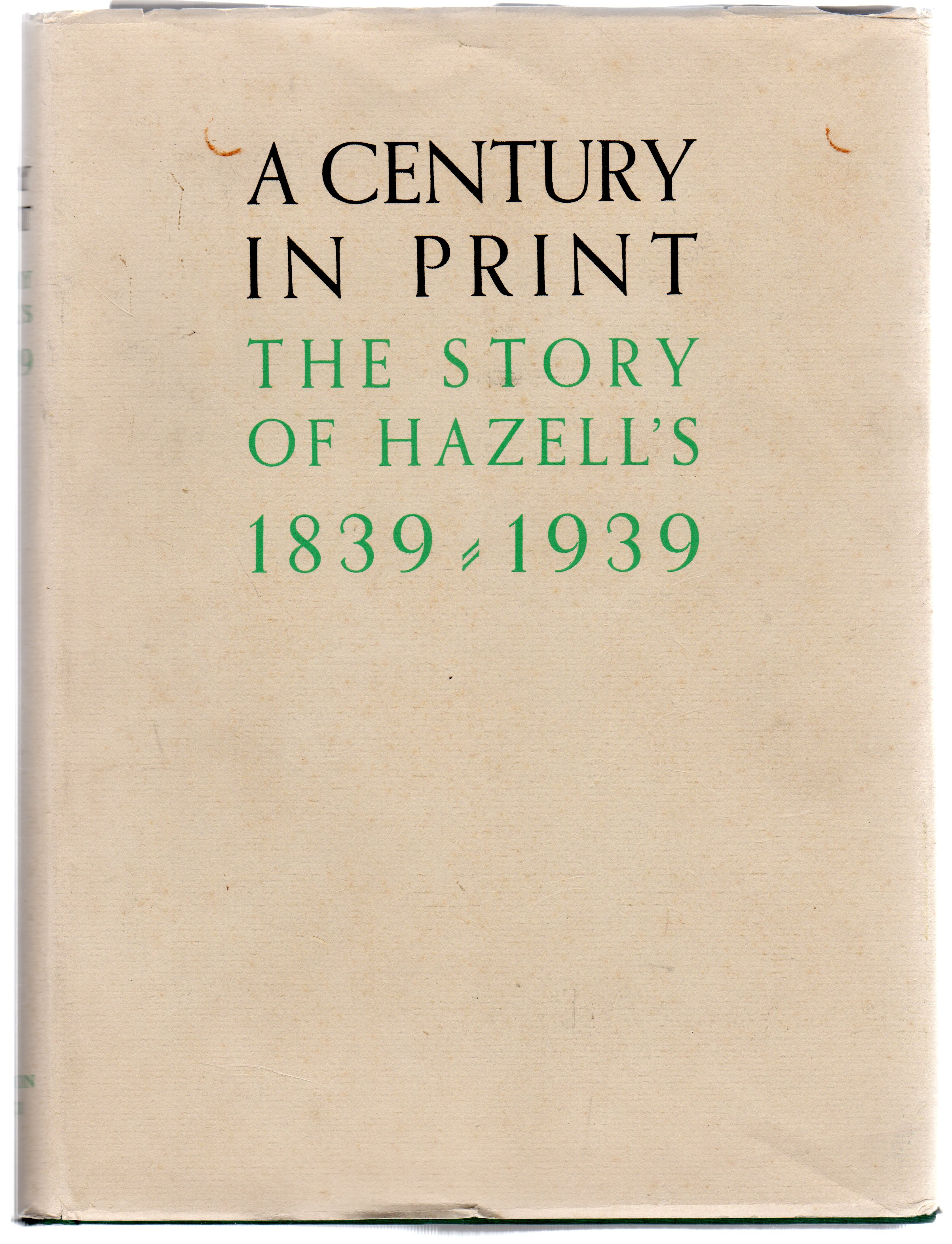 Image for A Century in Print : The Story of Hazell's 1839 - 1939