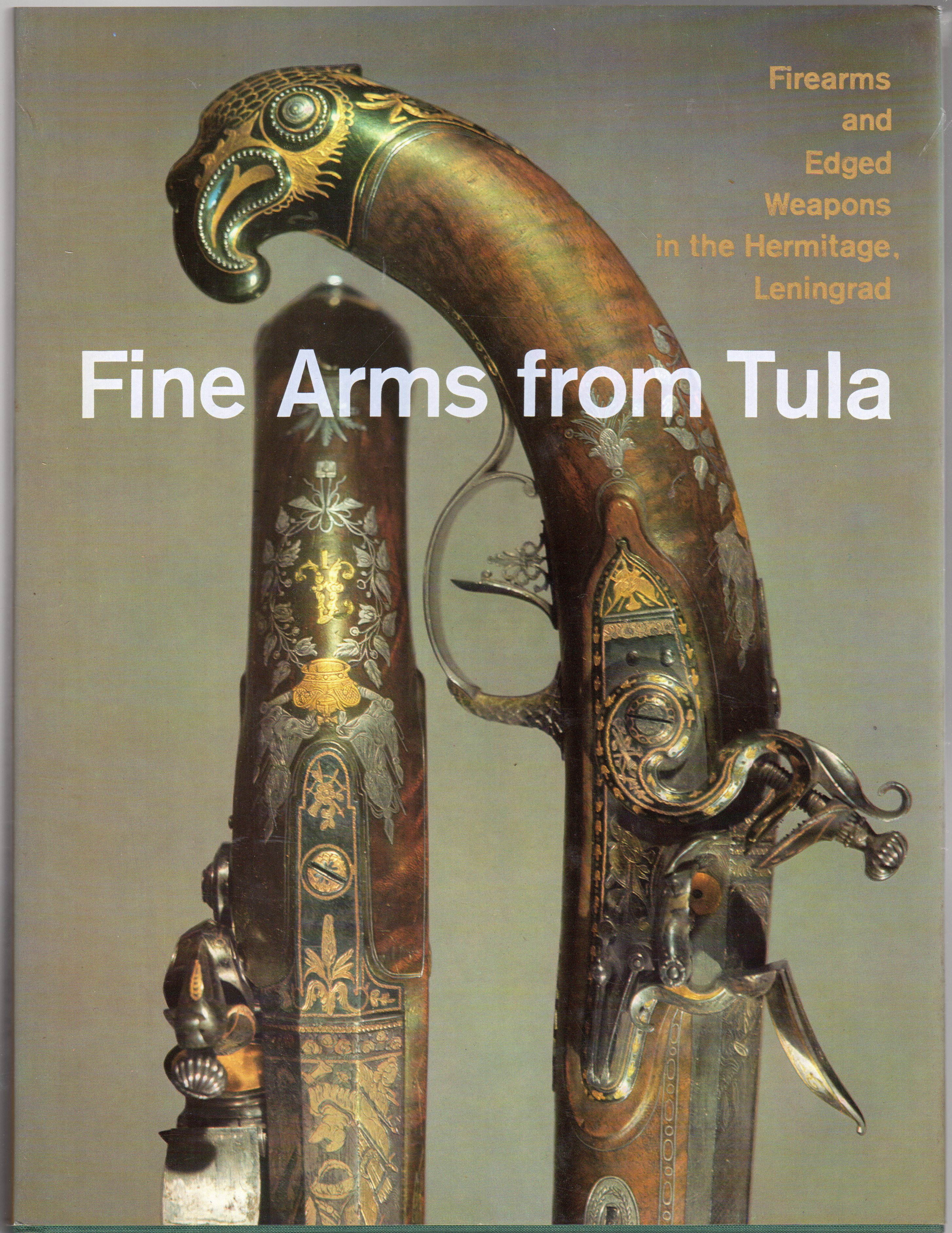 Image for Fine Arms from Tula : Firearms and Edged Weapons in the Hermitage, Leningrad
