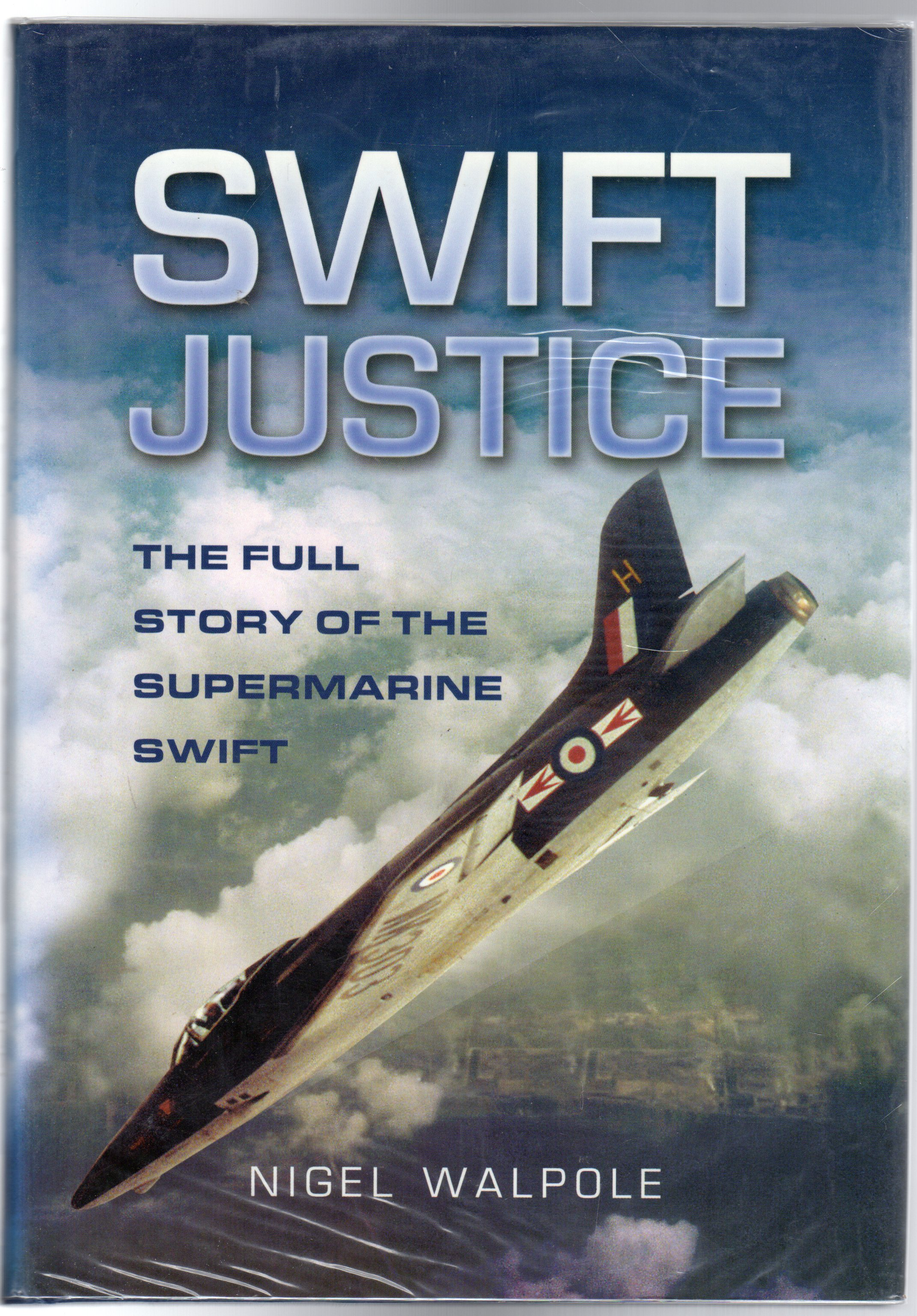 Image for Swift Justice: The Full Story of the Supermarine Swift