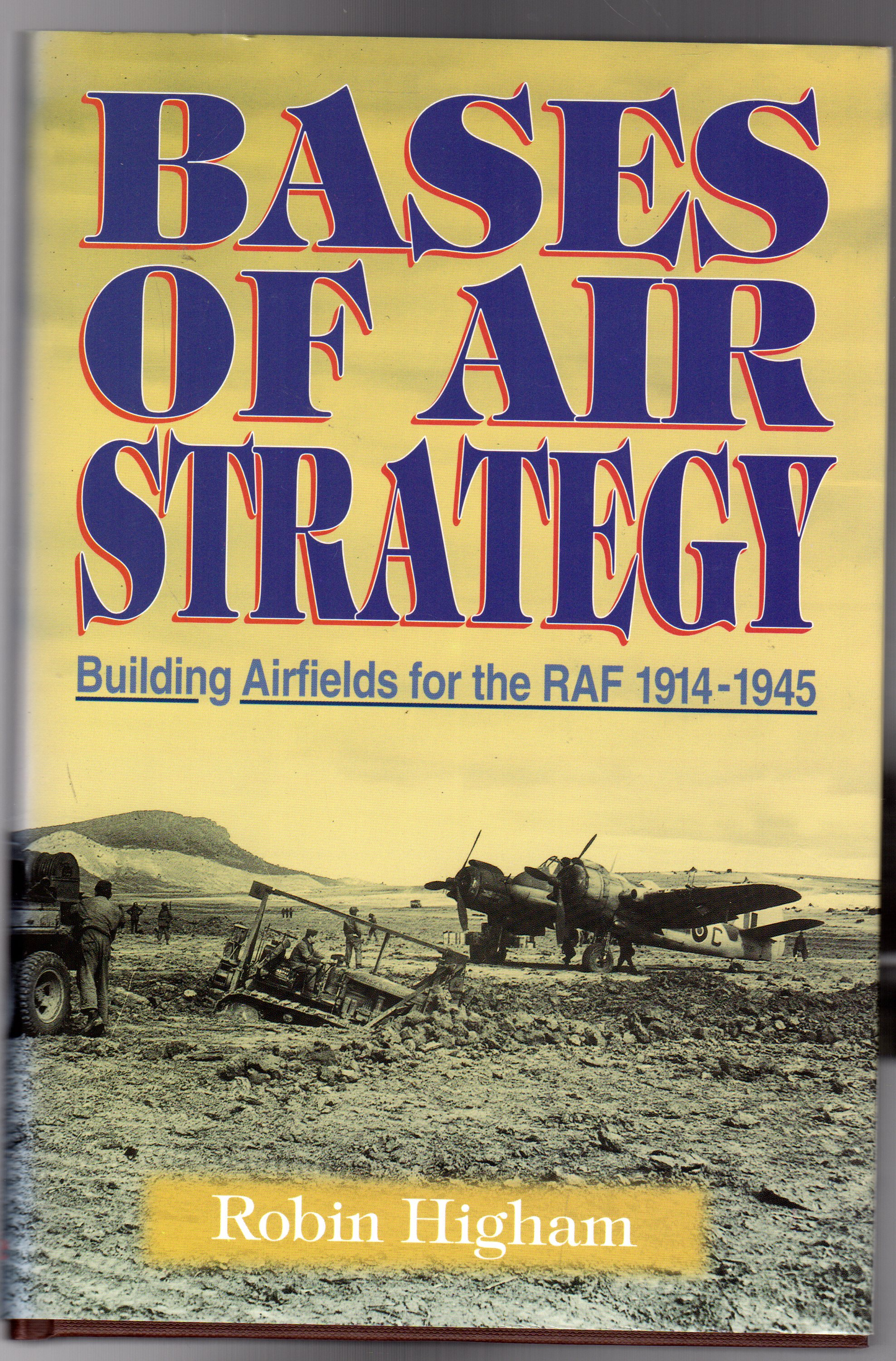 Image for Bases of Air Strategy : Building Airfields for the RAF 1914-1945
