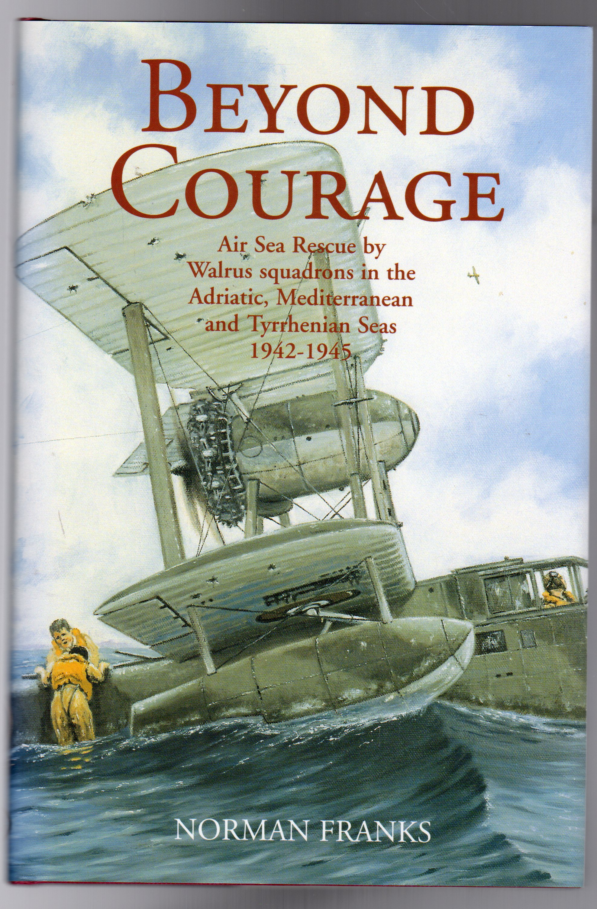 Image for Beyond Courage : Air Sea Rescue by Walrus Squadrons in the Adriatic, Mediterranean and Tyrrhenian Seas 1942-1945