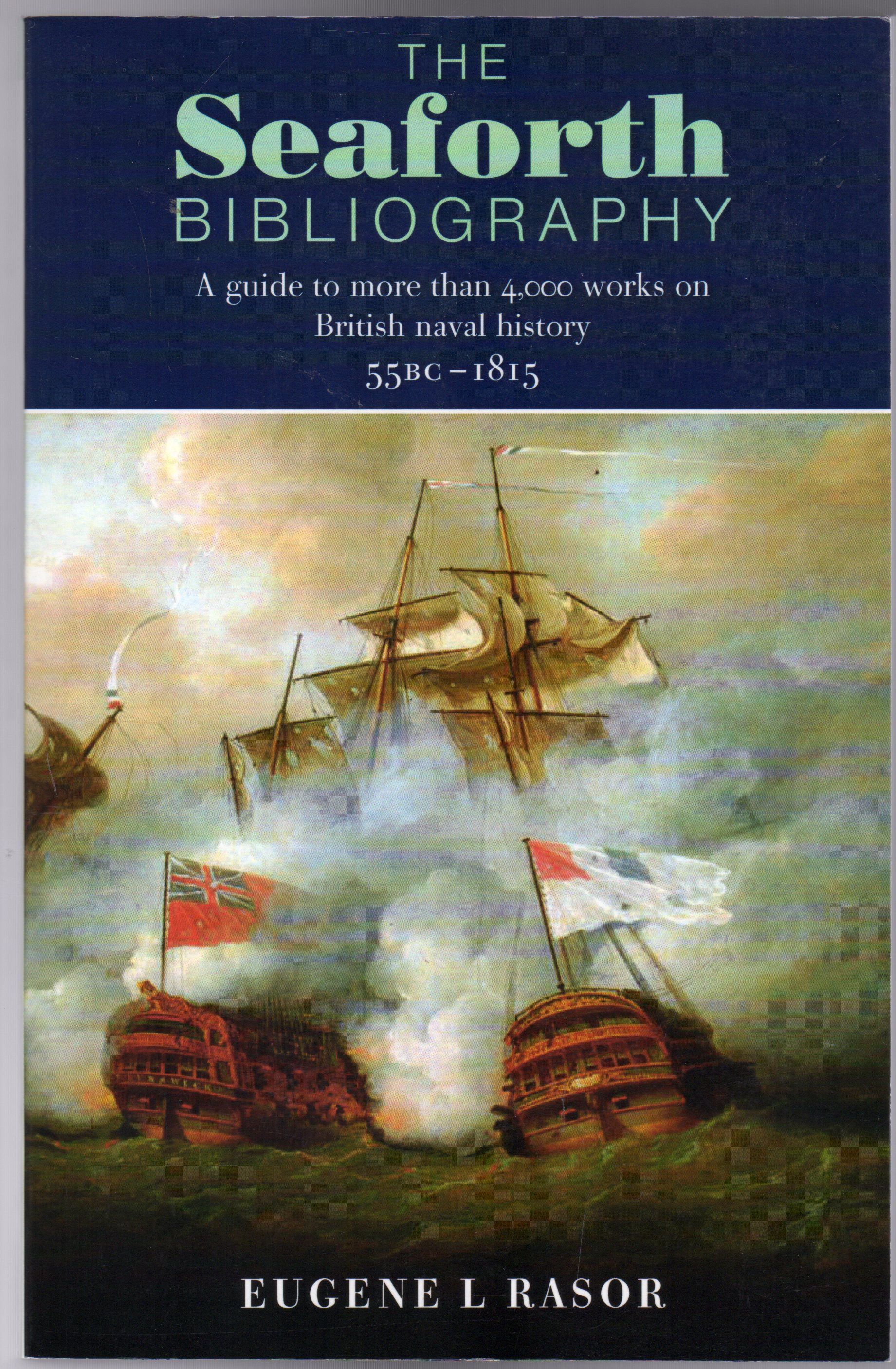 Image for The Seaforth Bibliography : A Guide to More Than 4,000 Works on British Naval History 55BC - 1815