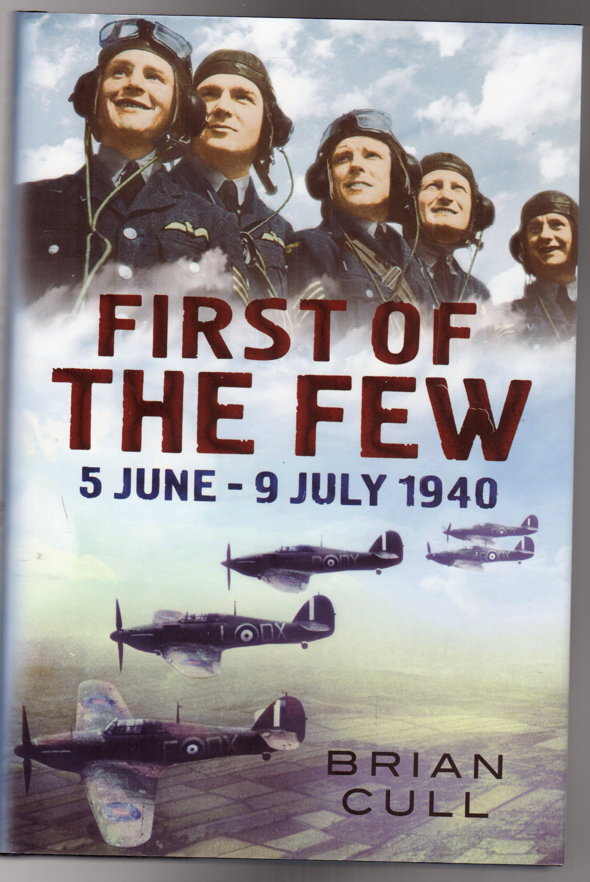 Image for First of the Few : 5 June - 9 July 1940