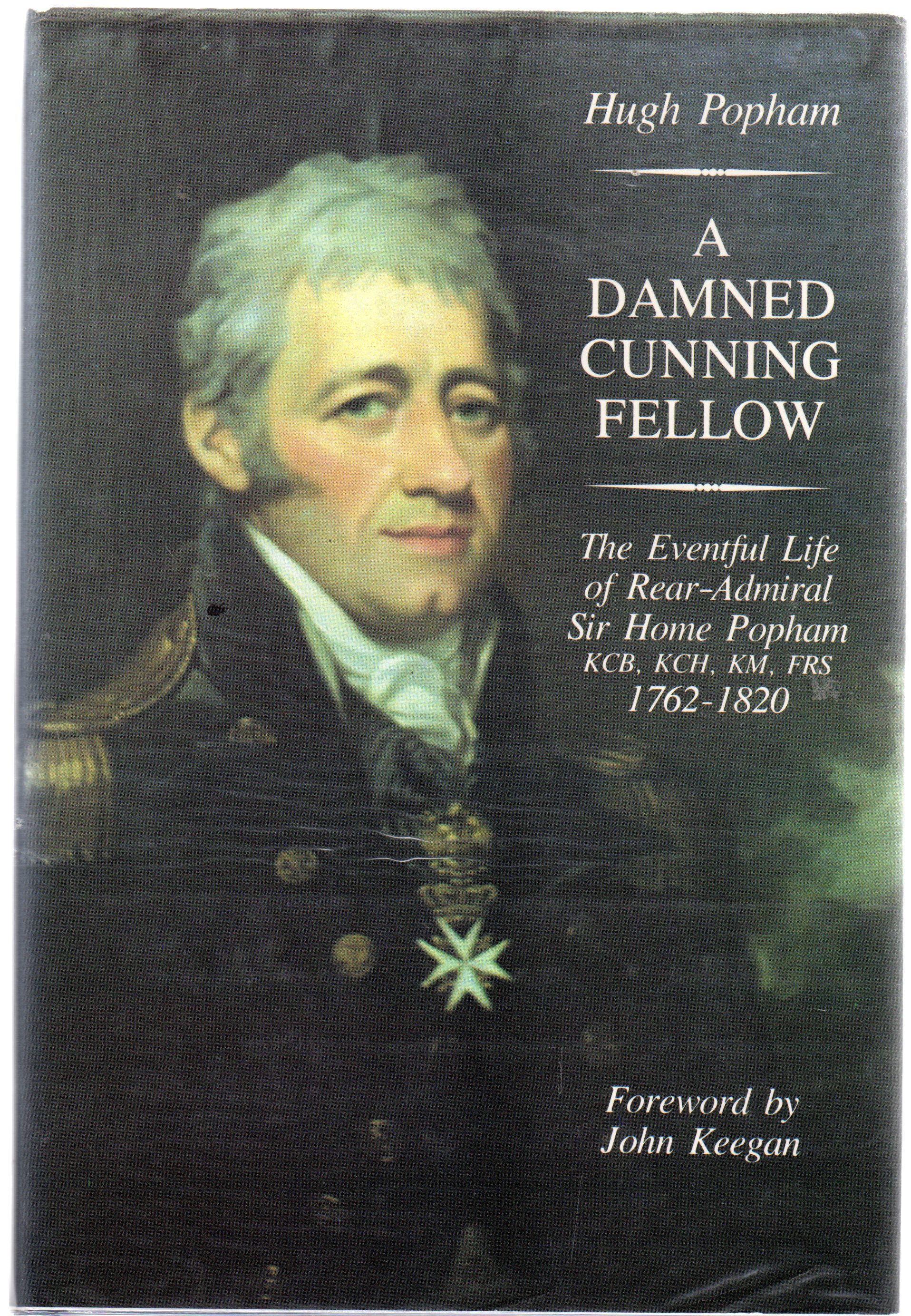 Image for A Damned Cunning Fellow : The Eventful Life of Rear Admiral Sir Home Popham, KCB, KCH, KM, FRS, 1762-1820