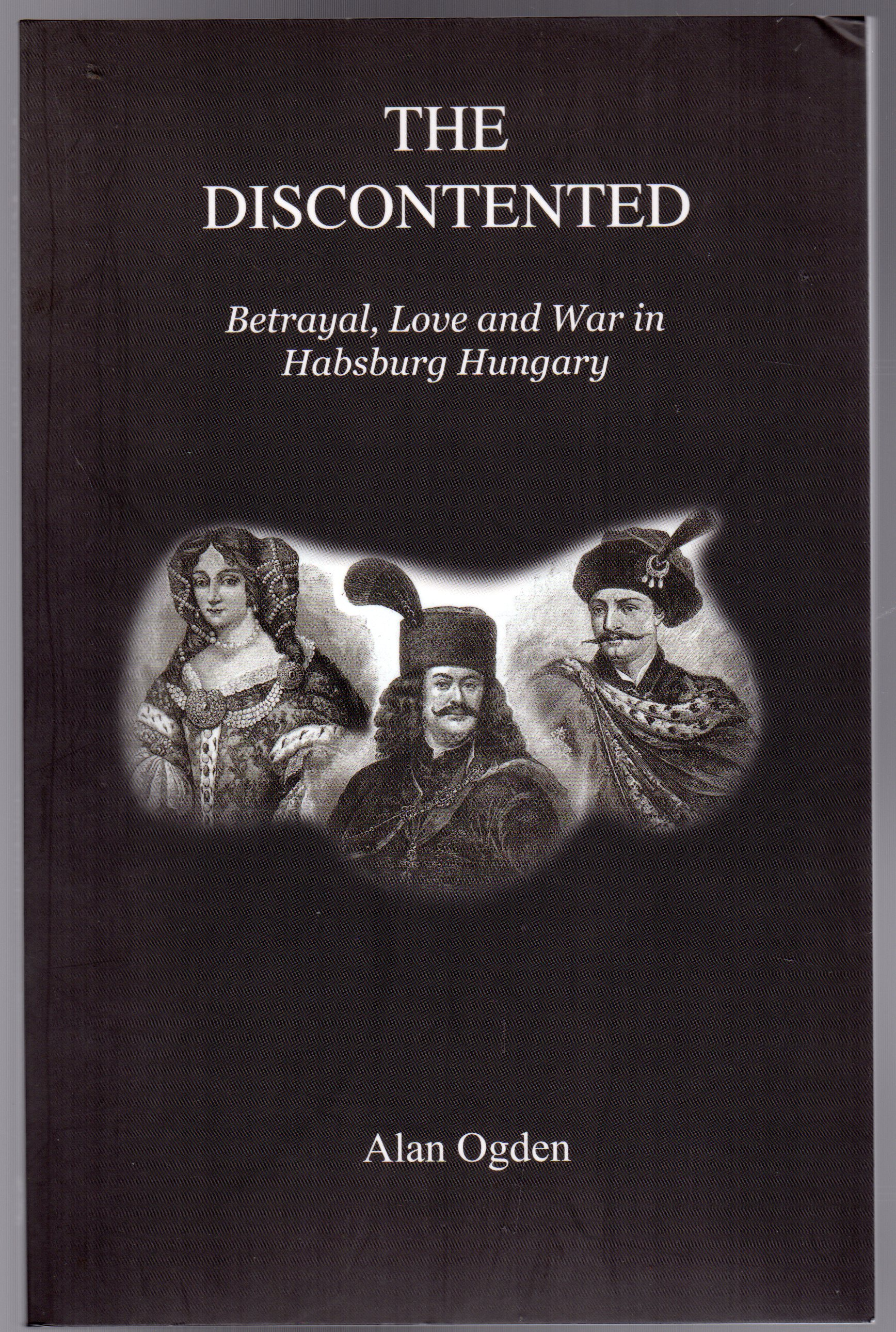 Image for The Discontented : Betrayal, Love and War in Habsburg Hungary  (SIGNED COPY)