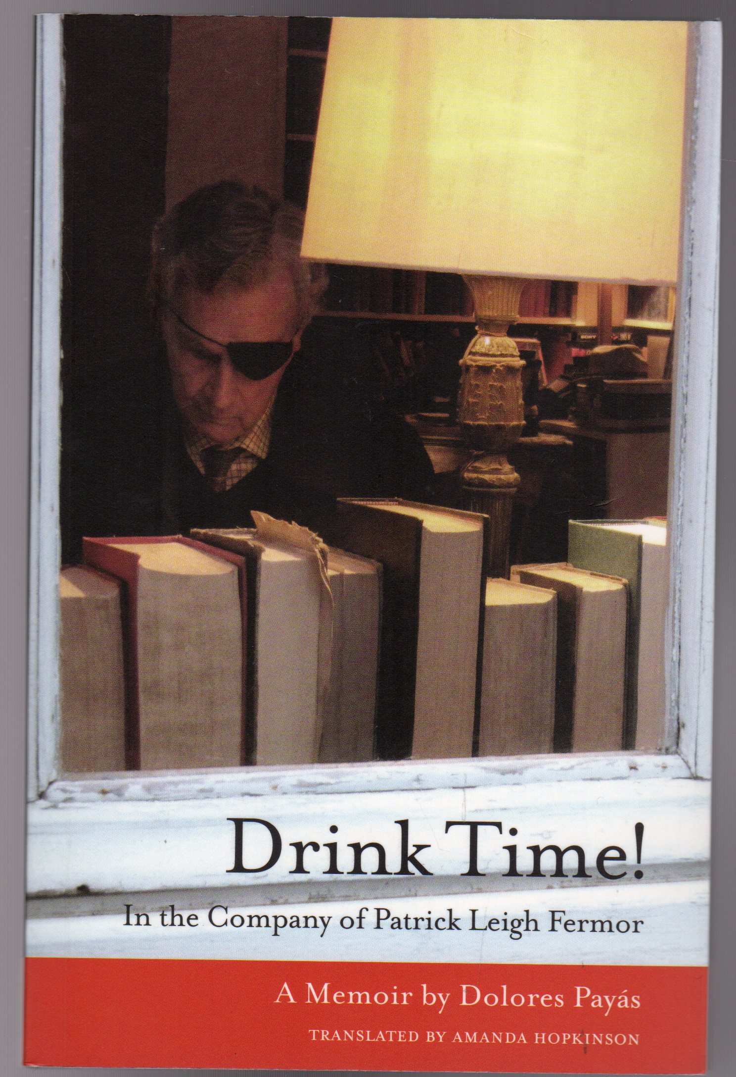 Image for Drink Time! : In the Company of Patrick Leigh Fermor : A Memoir