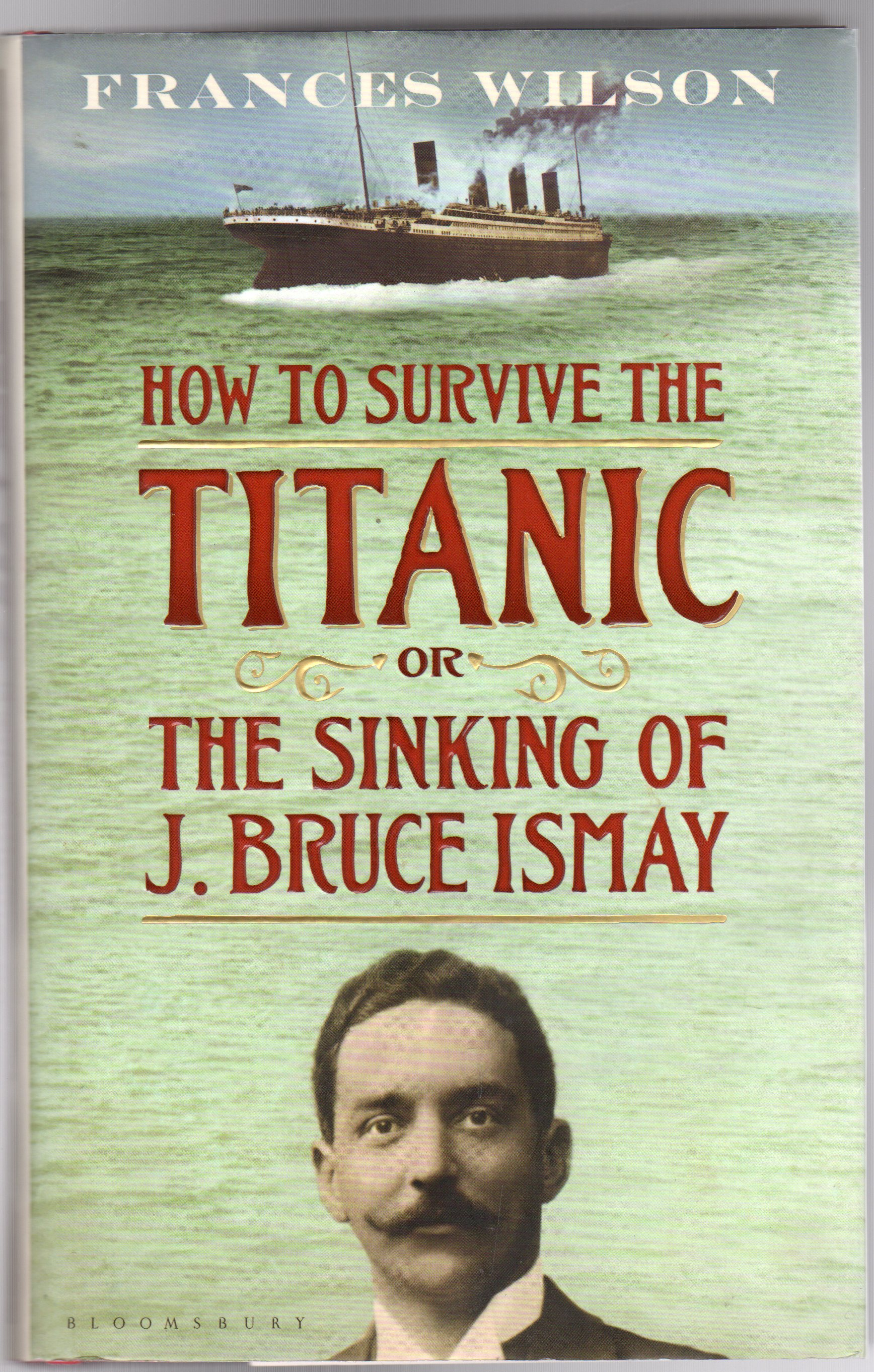 Image for How to Survive the Titanic or The Sinking of J. Bruce Ismay (SIGNED COPY)