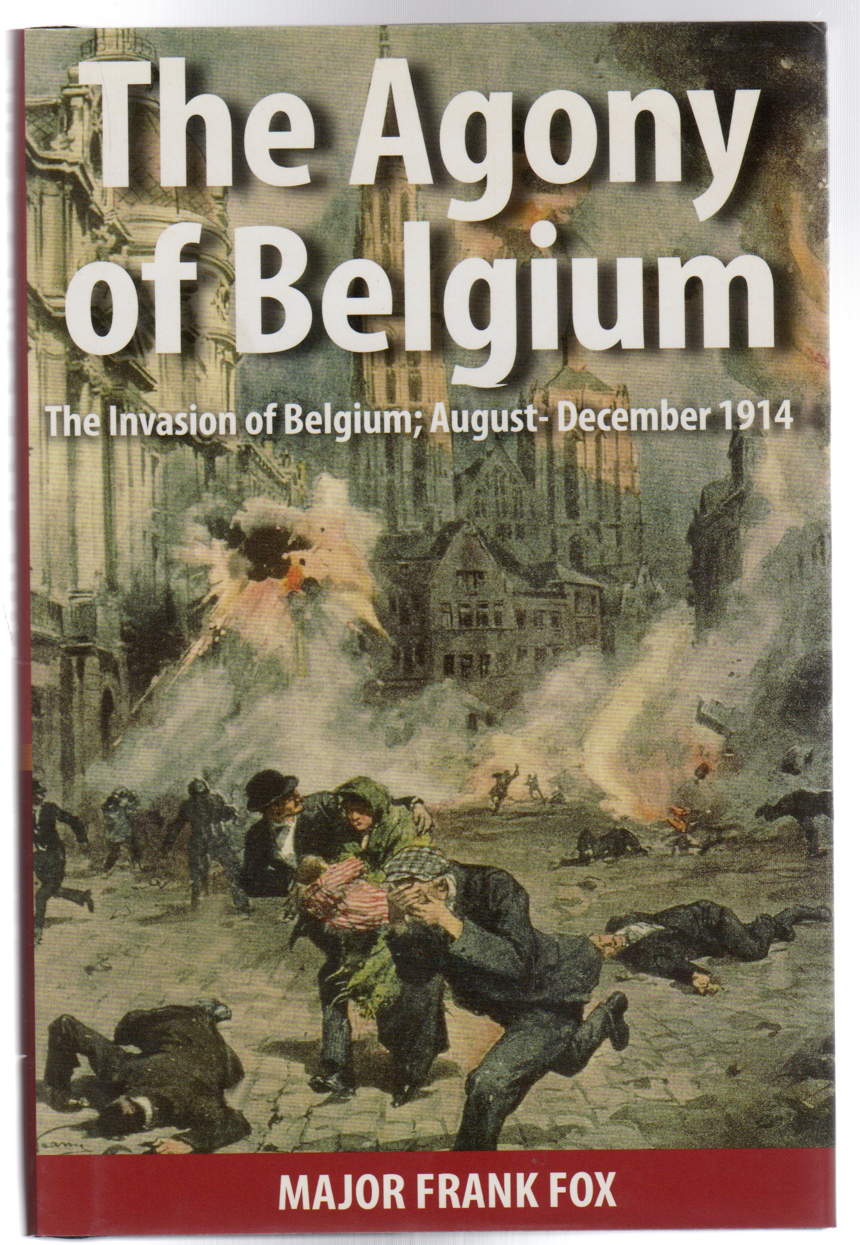 Image for The Agony of Belgium : The Invasion of Belgium; August-December 1914 (SIGNED)