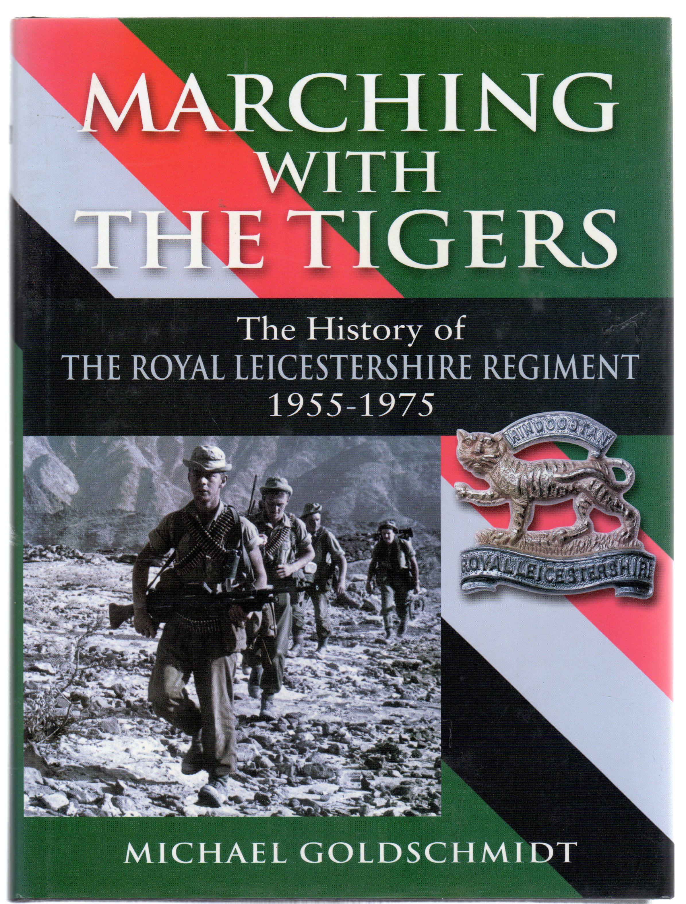 Image for Marching with the Tigers : The History of the Royal Leicestershire Regiment 1955-1975 (SIGNED COPY)