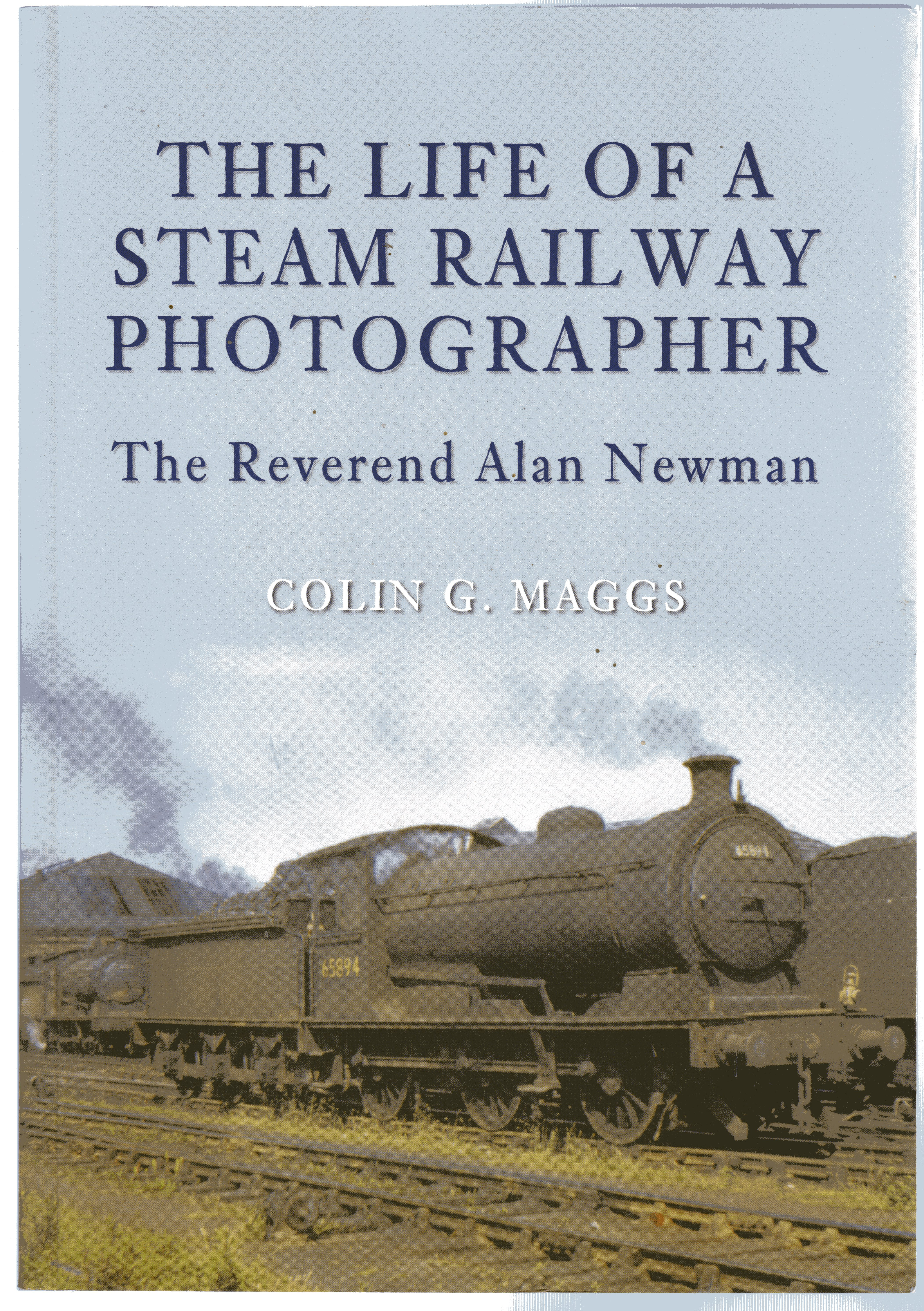 Image for The Life of a Steam Railway Photographer : The Reverend Alan Newman