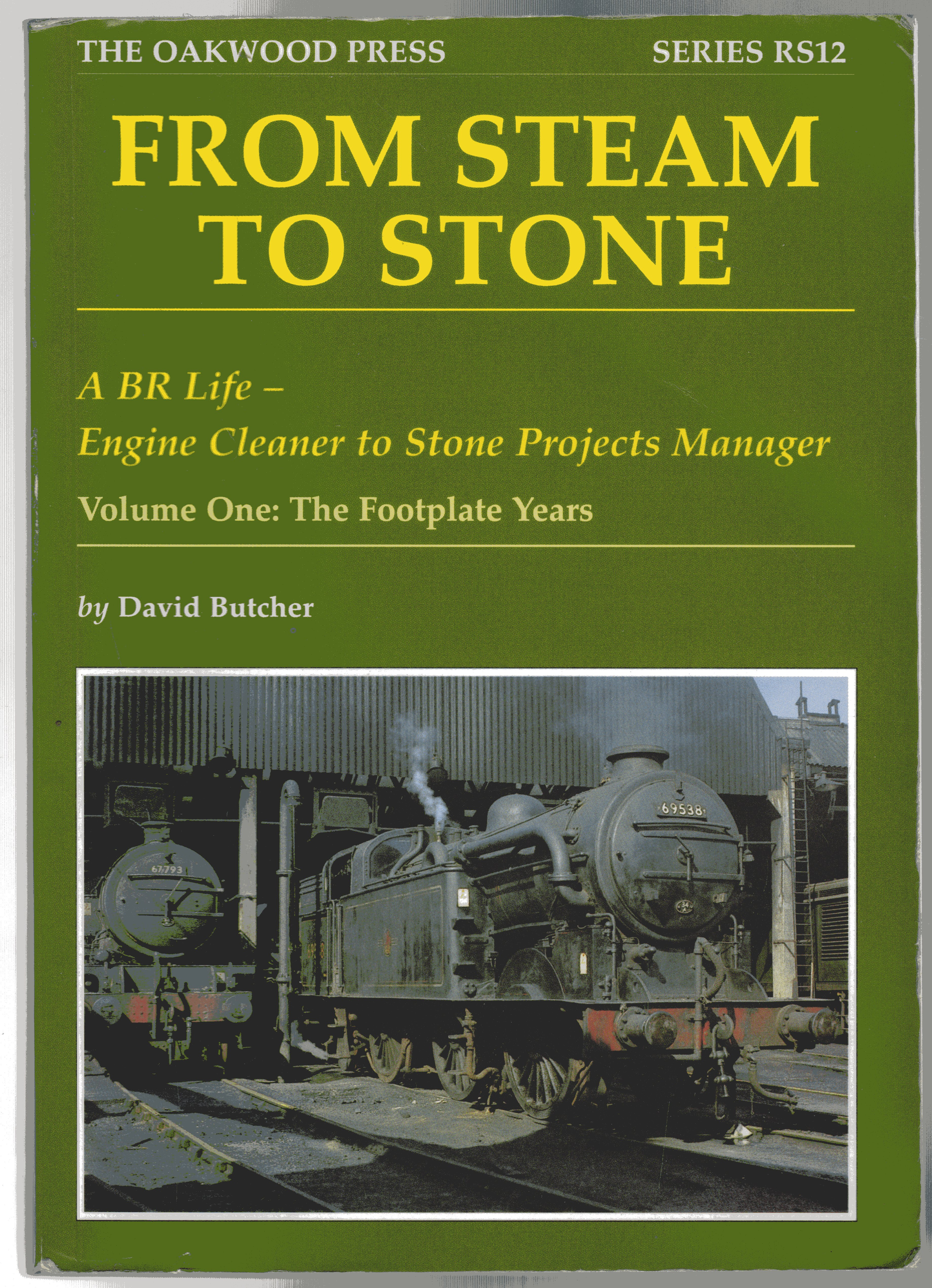 Image for From Steam to Stone :  A BR Life - Engine Cleaner to Stone Projects Manager - Volume One : The Footplate Years