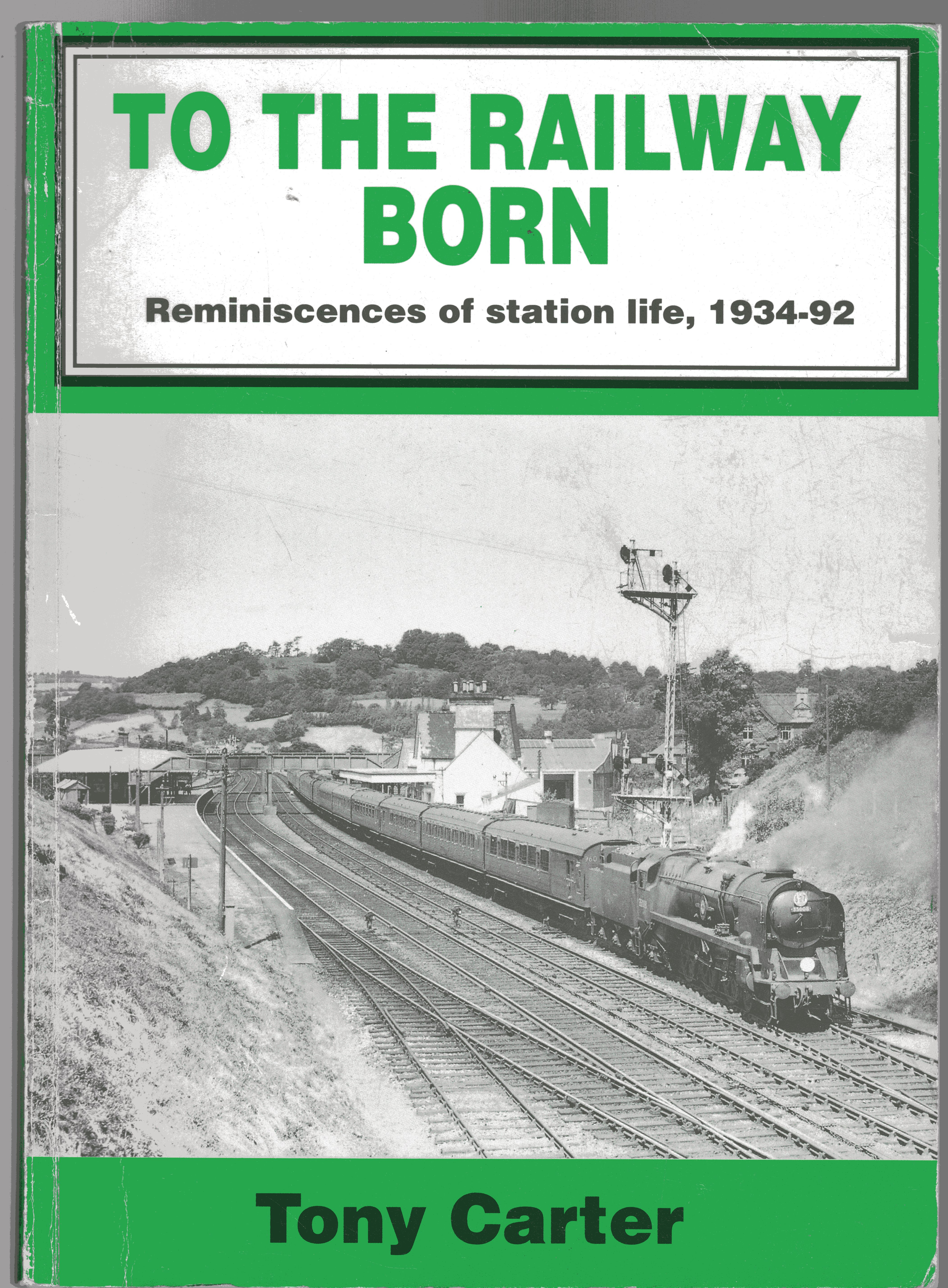 Image for To the Railway Born : Reminiscences of Station Life, 1934 - 1992