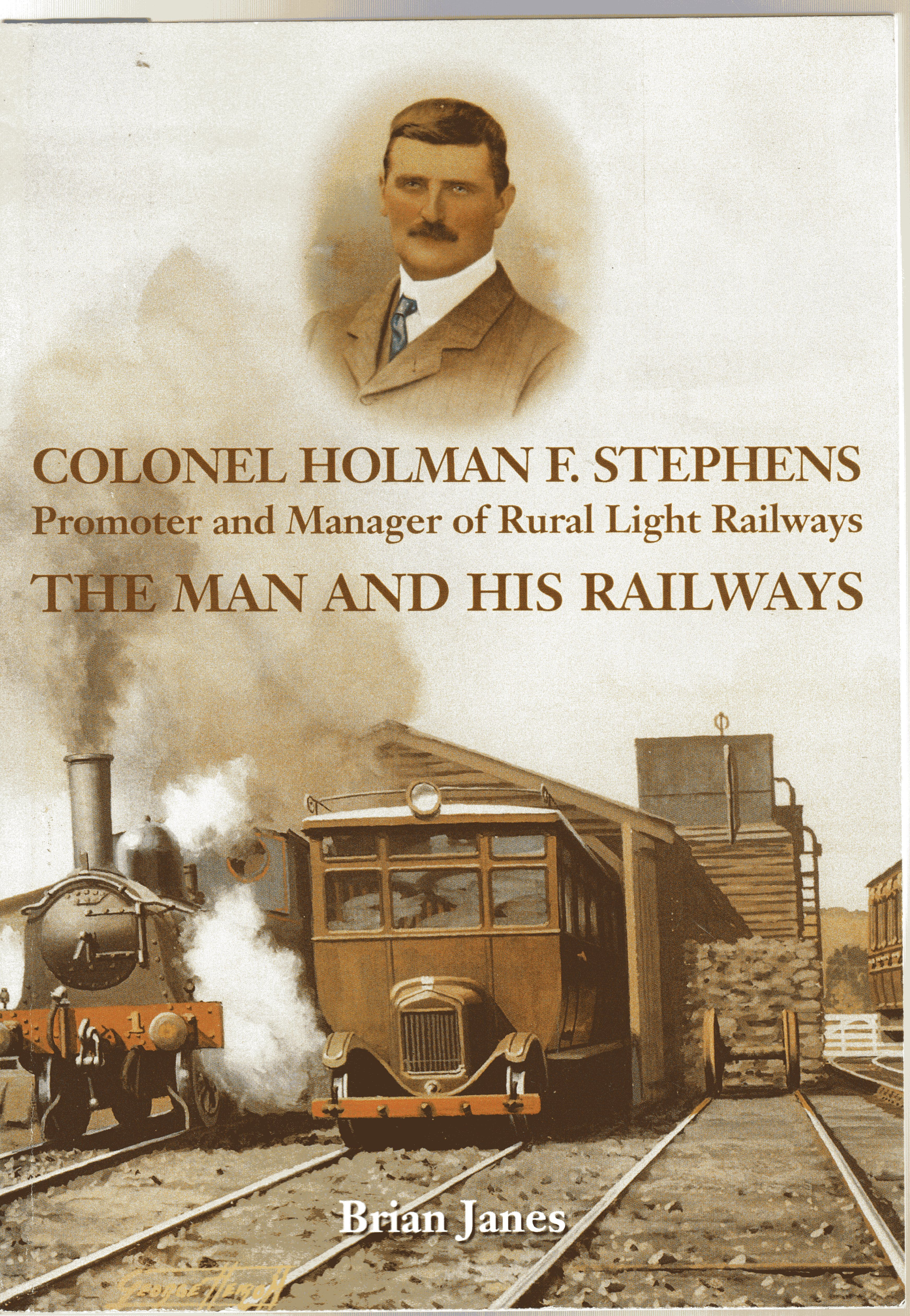 Image for Colonel Holman F. Stephens : Promoter and Manager of Rural Light Railways - the Man and His Railways