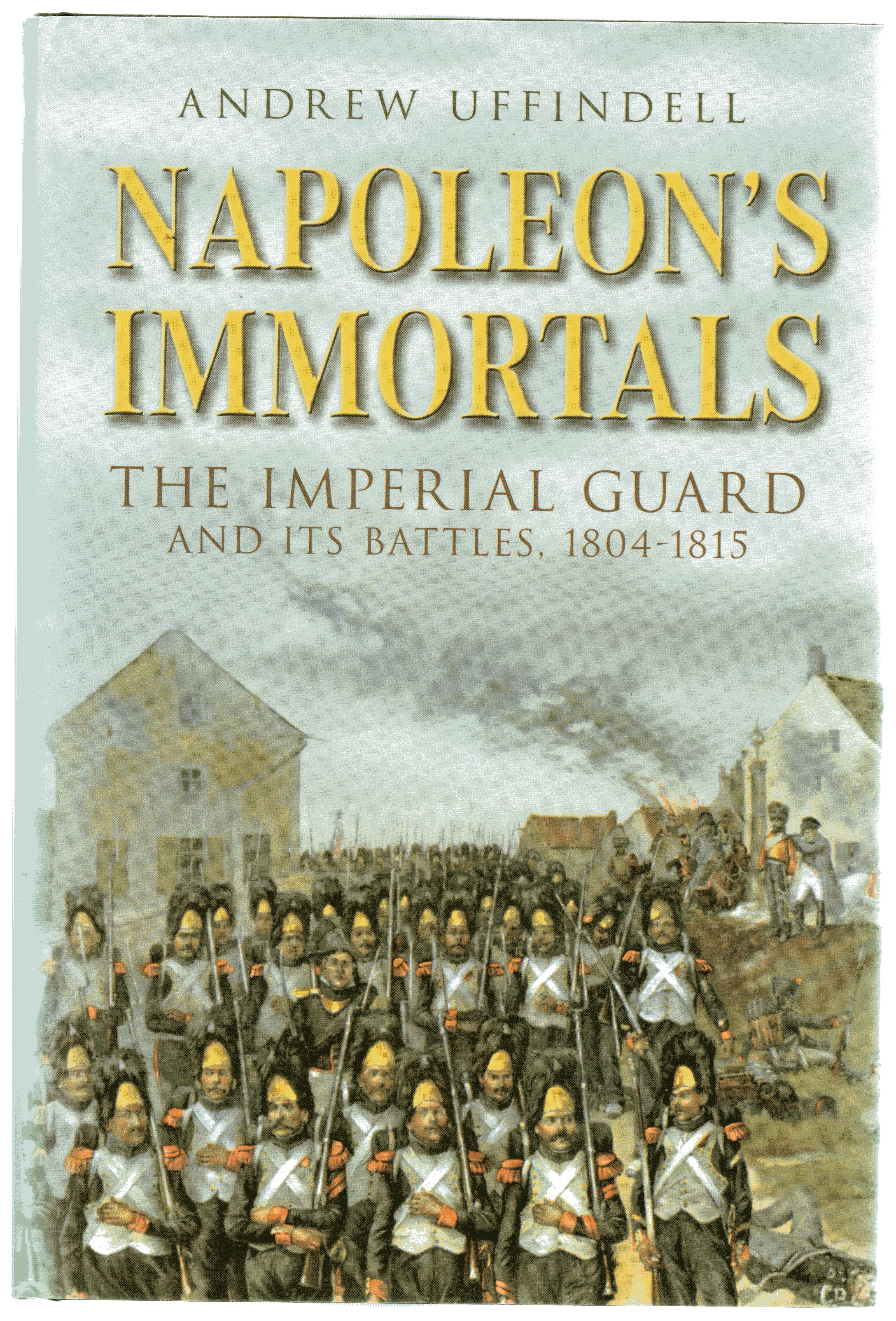 Image for Napoleon's Immortals : The Imperial Guard and It's Battles, 1804-1815
