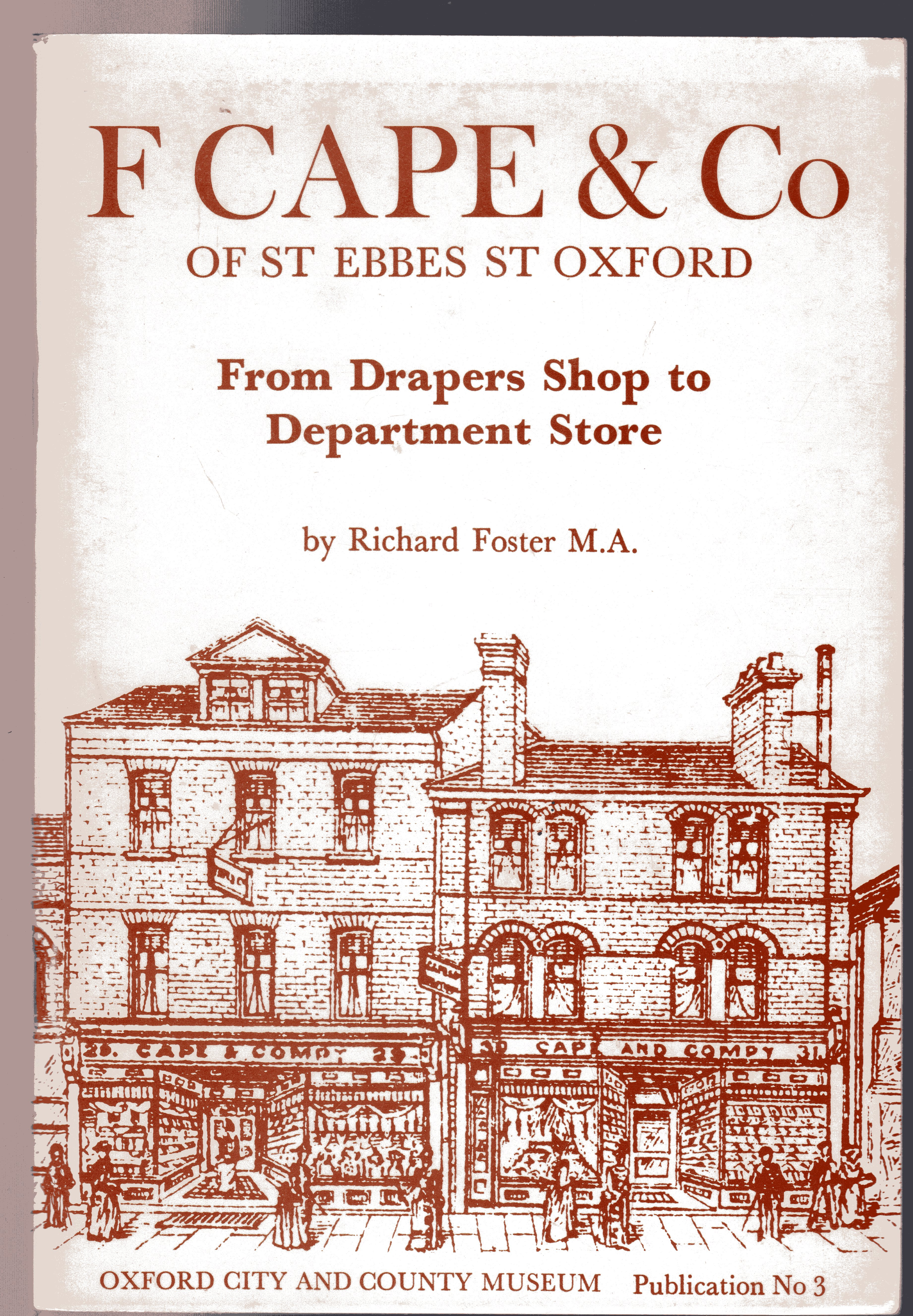 Image for F. Cape & Co of Ebbes St. Oxford : From Drapers Shop to Department Store