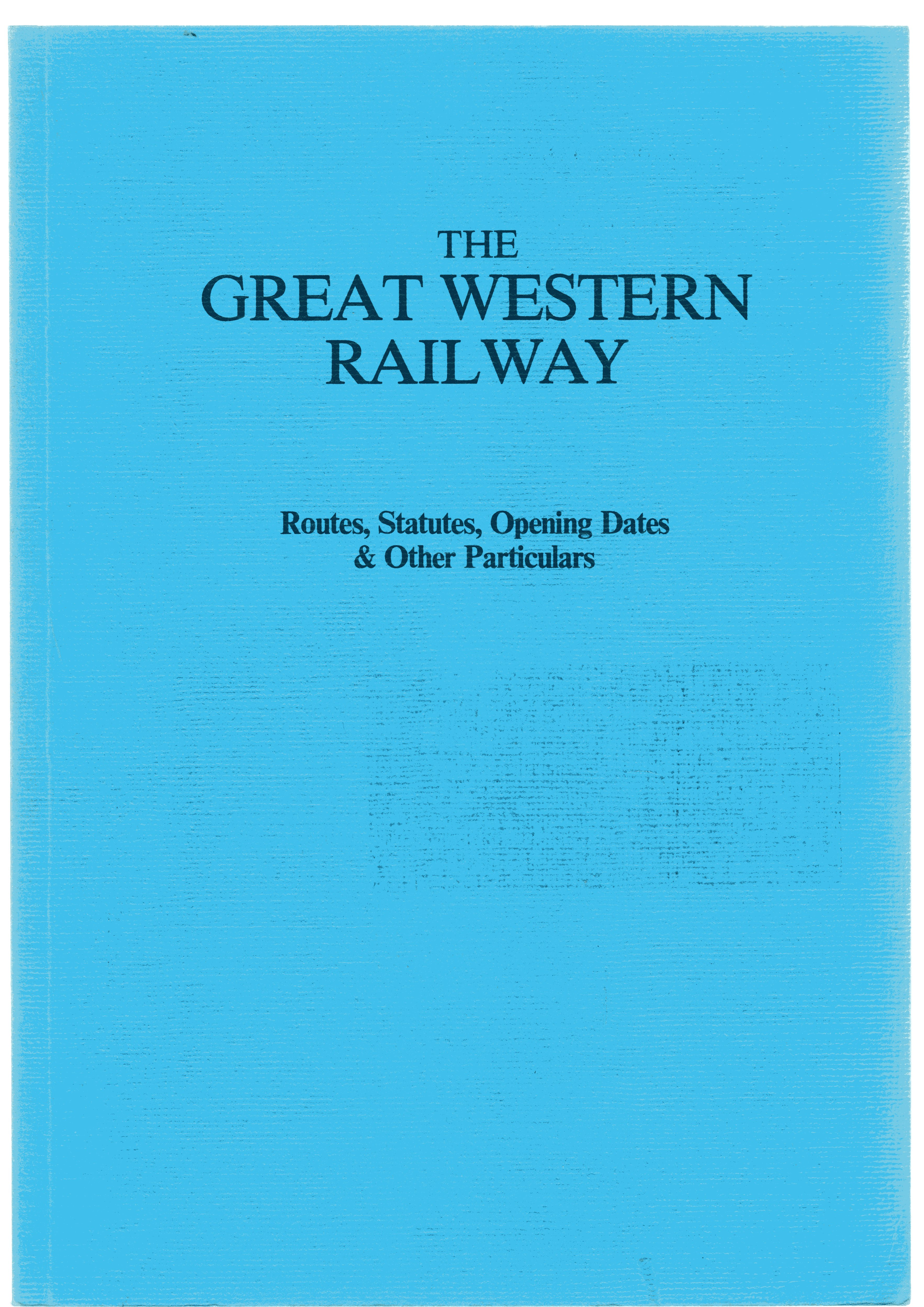 Image for Great Western Railway: Routes, Statutes, Opening Dates and Other Particulars