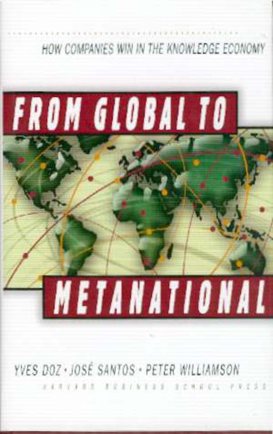 Image for From Global to Metanational : How Companies Win in the Knowledge Economy