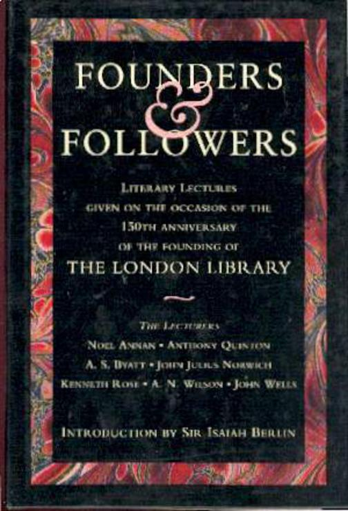 Image for Founders & Followers Literary Lectures Given on the Occasion of the 150th Anniversary of the Founding of the London Library