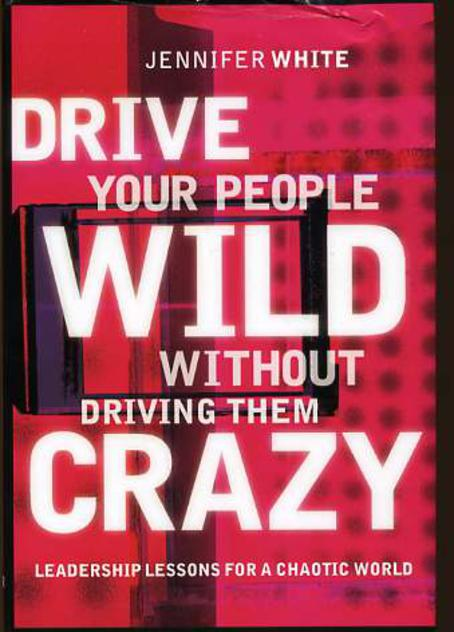Image for Drive Your People Wild without Driving Them Crazy : Leadership Lessons for a Chaotic World