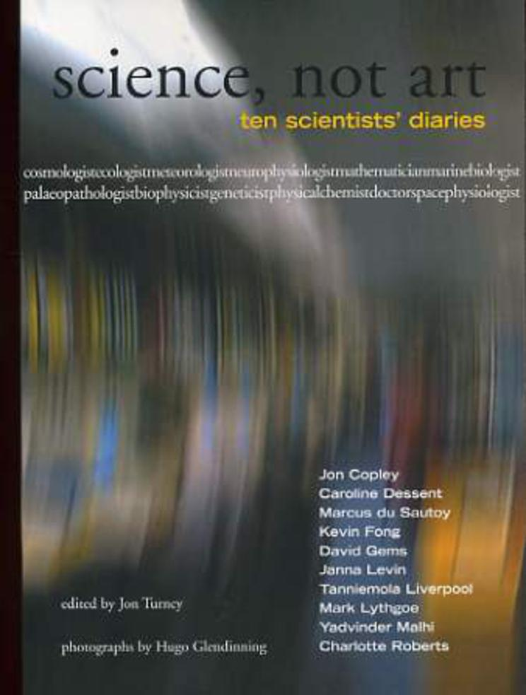 Image for Science, Not Art: Ten Scientists' Diaries