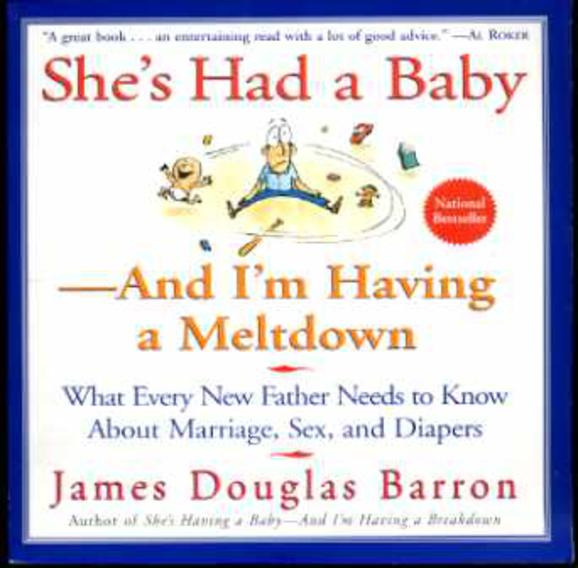 Image for She's Had a Baby-And I'm Having a Meltdown: What Every New Father Needs to Know About Marriage, Sex, and Diapers