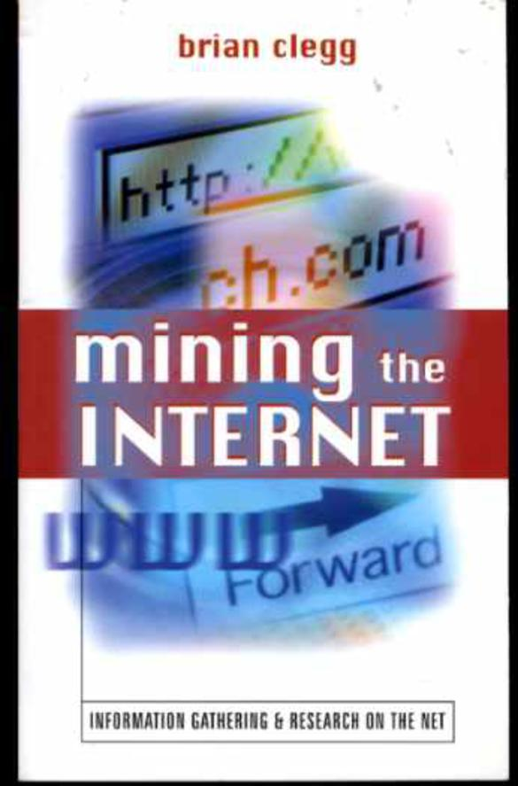 Image for Mining the Internet: Information Gathering and Research on the Net