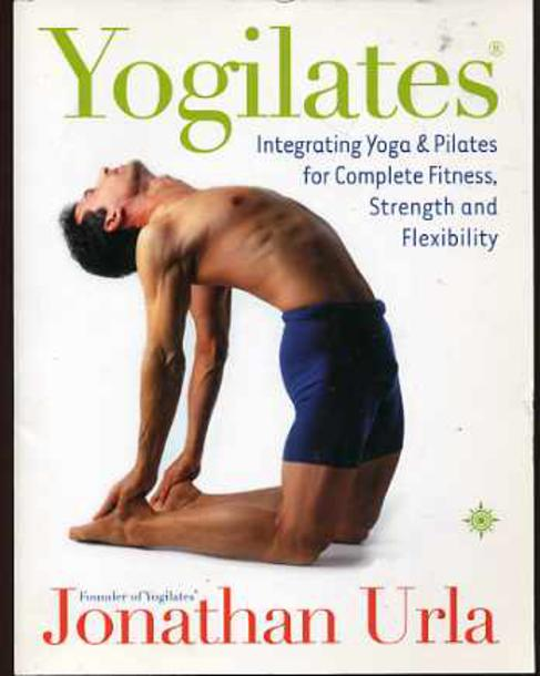 Image for Yogilates: Integrating Yoga and Pilates for Complete Fitness, Strength and Flexibility