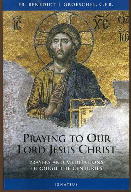 Image for Praying to Our Lord Jesus Christ: Twenty Centuries of Prayer to the Lord