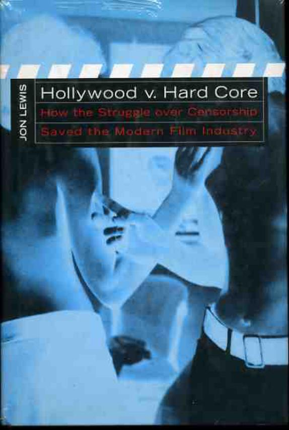 Image for Hollywood v. Hard Core: How the Struggle Over Censorship Created the Modern Film Industry