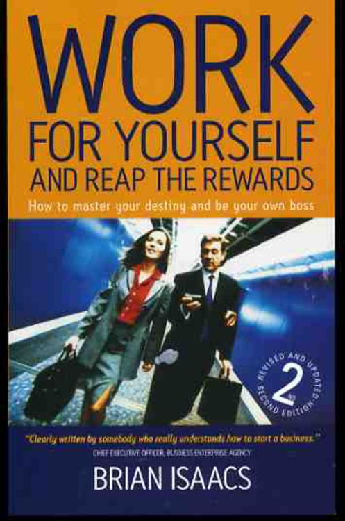 Image for Work for Yourself and Reap the Rewards: How to Master Your Destiny and be Your Own Boss