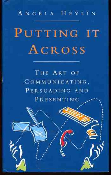 Image for Putting it Across The Art of Communicating, Persuading and Presenting