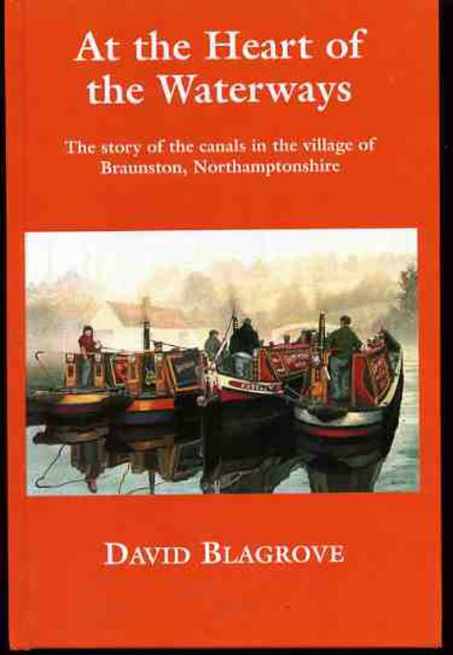 Image for At the Heart of the Waterways. The Story of the Canals in the Village of Braunston, Northamptonshire (SIGNED COPY)