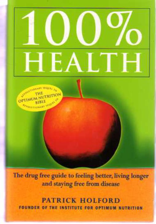 Image for 100 Per Cent Health: Drug-free Guide to Feeling Better, Living Longer and Staying Free from Disease