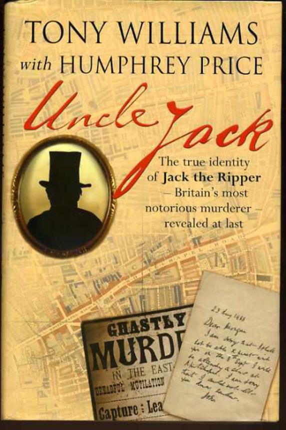 Image for Uncle Jack : The True Identity Of Jack The Ripper Revealed At Last