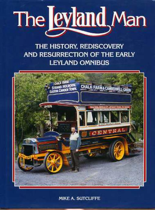 Image for The Leyland Man : The History, Rediscovery and Resurrection of the Early Leyland Omnibus (SIGNED COPY)
